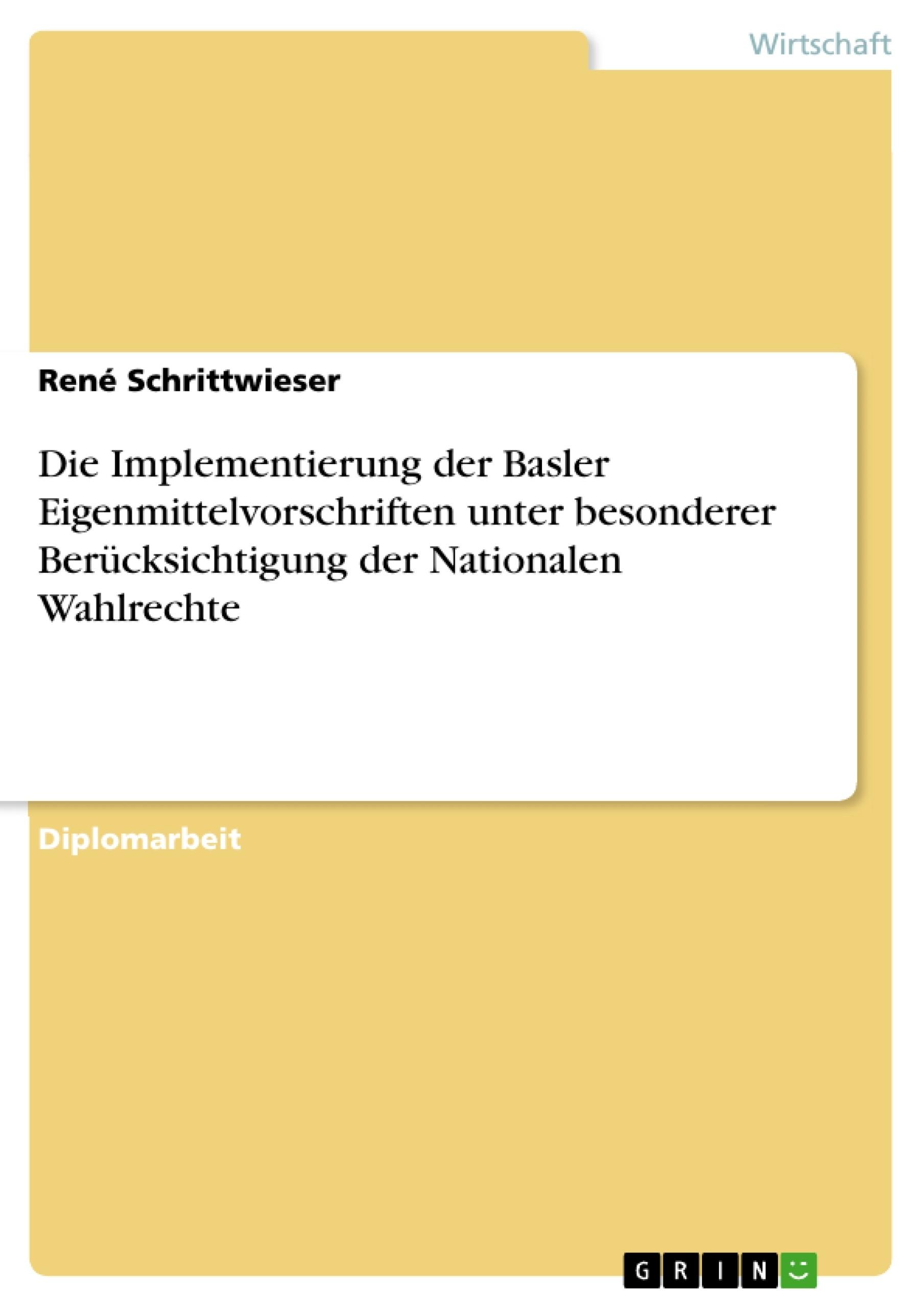 Titel: Die Implementierung der Basler Eigenmittelvorschriften unter besonderer Berücksichtigung der Nationalen Wahlrechte