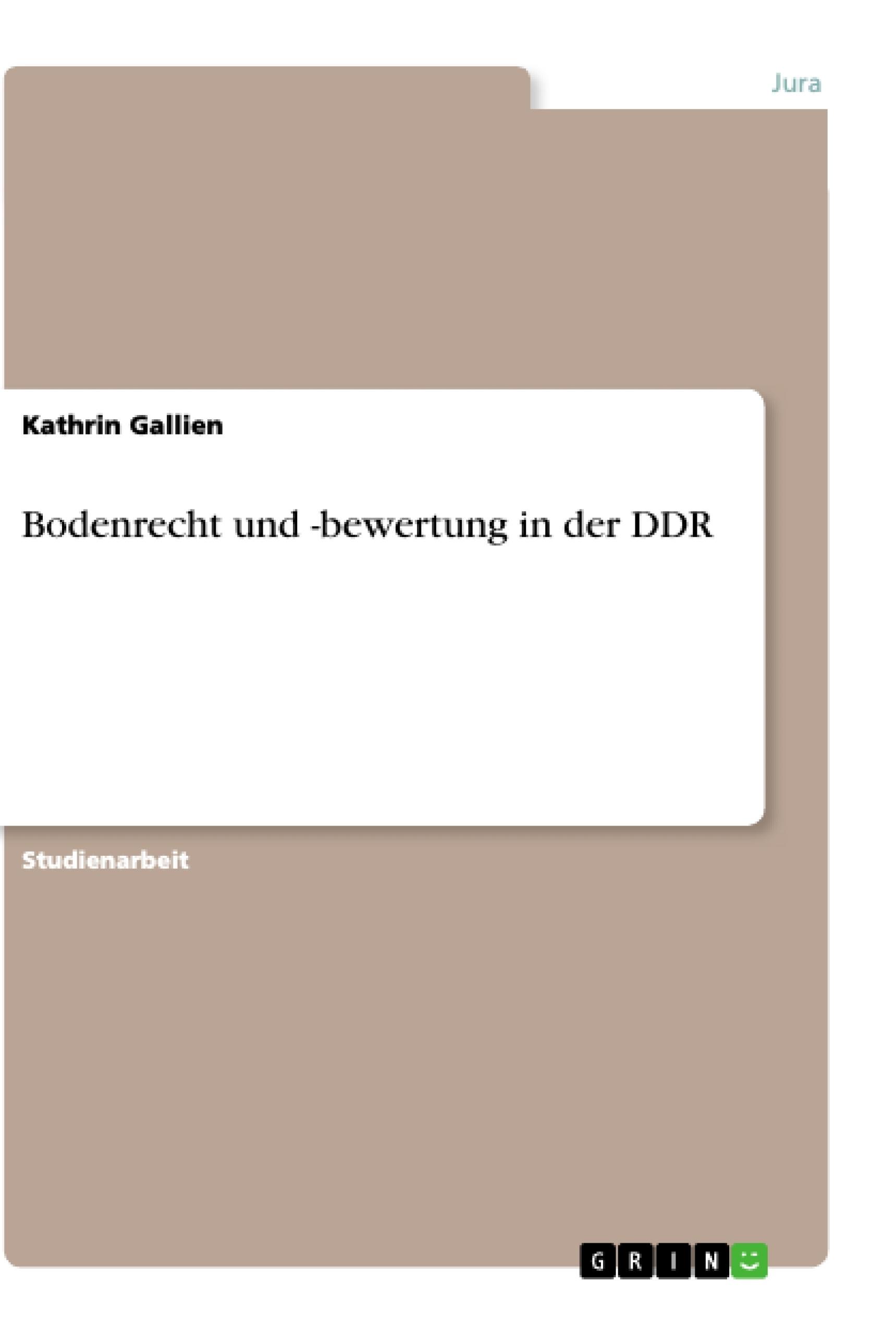 Titel: Bodenrecht und -bewertung in der DDR