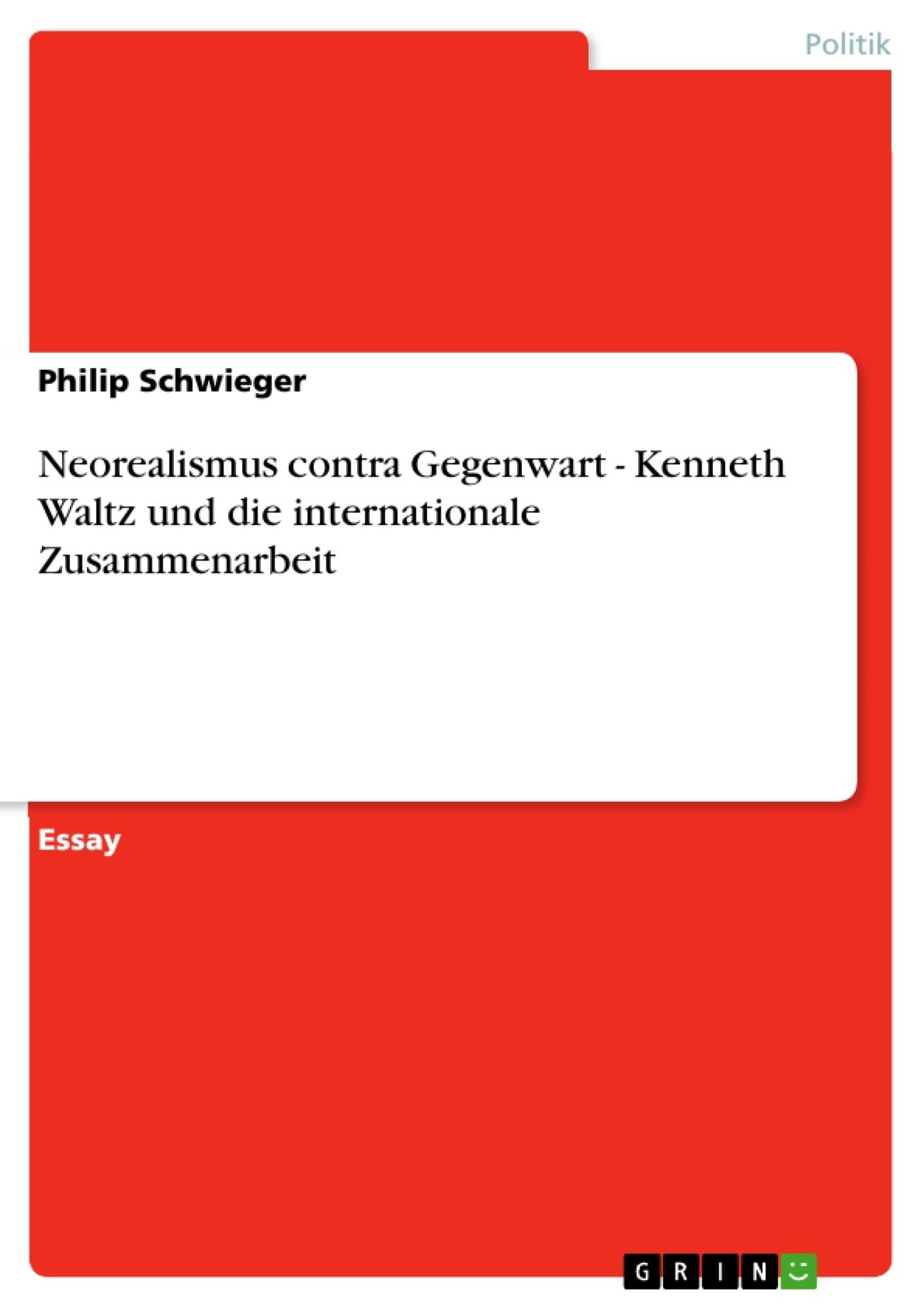 Titel: Neorealismus contra Gegenwart - Kenneth Waltz und die internationale Zusammenarbeit