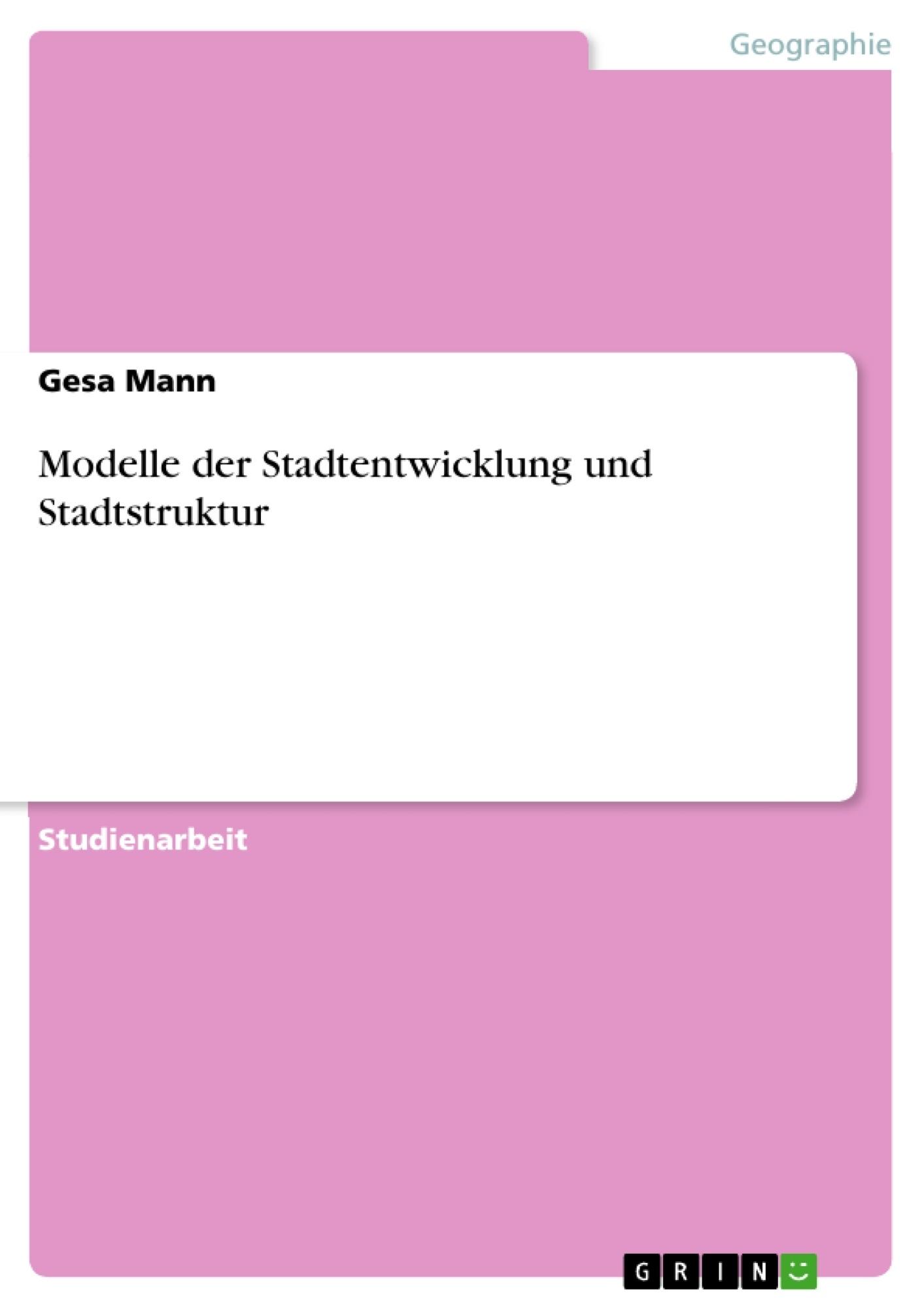 Titel: Modelle der Stadtentwicklung und Stadtstruktur