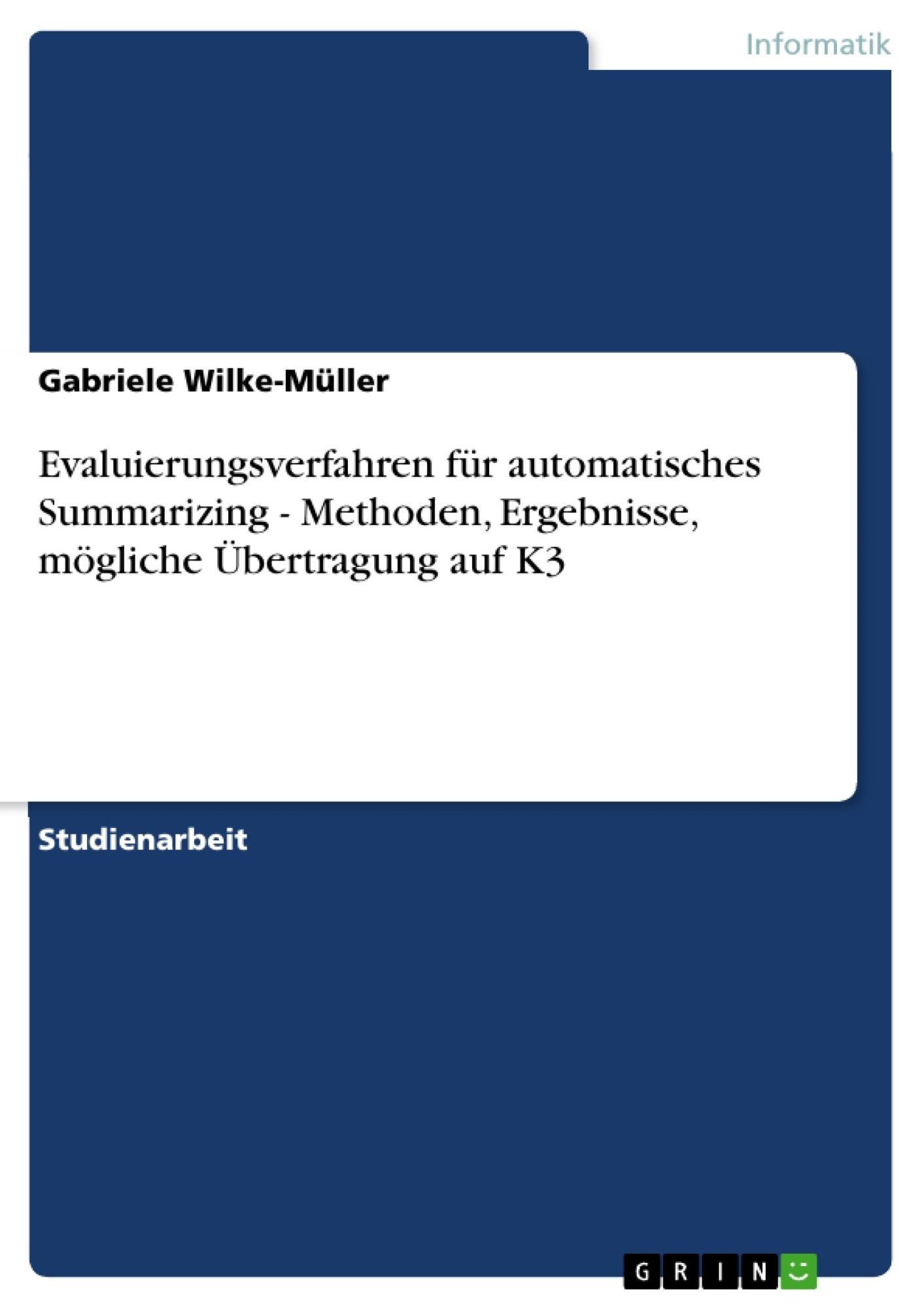 Titel: Evaluierungsverfahren für automatisches Summarizing - Methoden, Ergebnisse, mögliche Übertragung auf K3