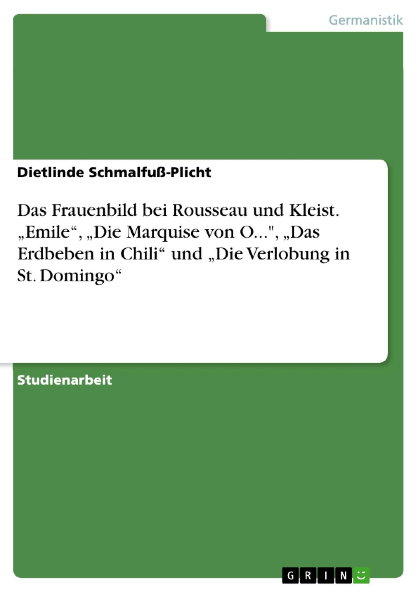 """Titel: Das Frauenbild bei Rousseau und Kleist. """"Emile"""", """"Die Marquise von O..."""", """"Das Erdbeben in Chili"""" und """"Die Verlobung in St. Domingo"""""""