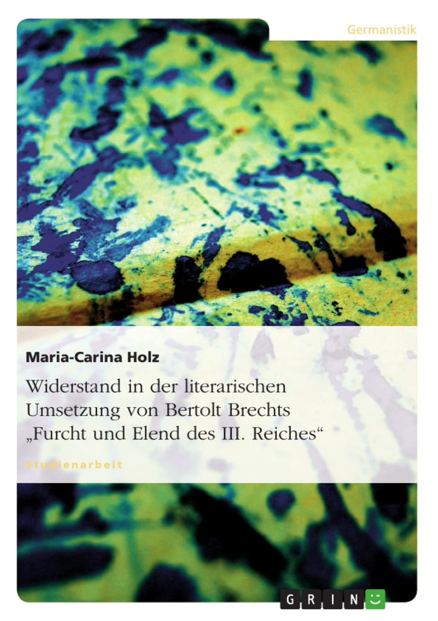 """Titel: Widerstand in der literarischen Umsetzung von Bertolt Brechts """"Furcht und Elend des III. Reiches"""""""