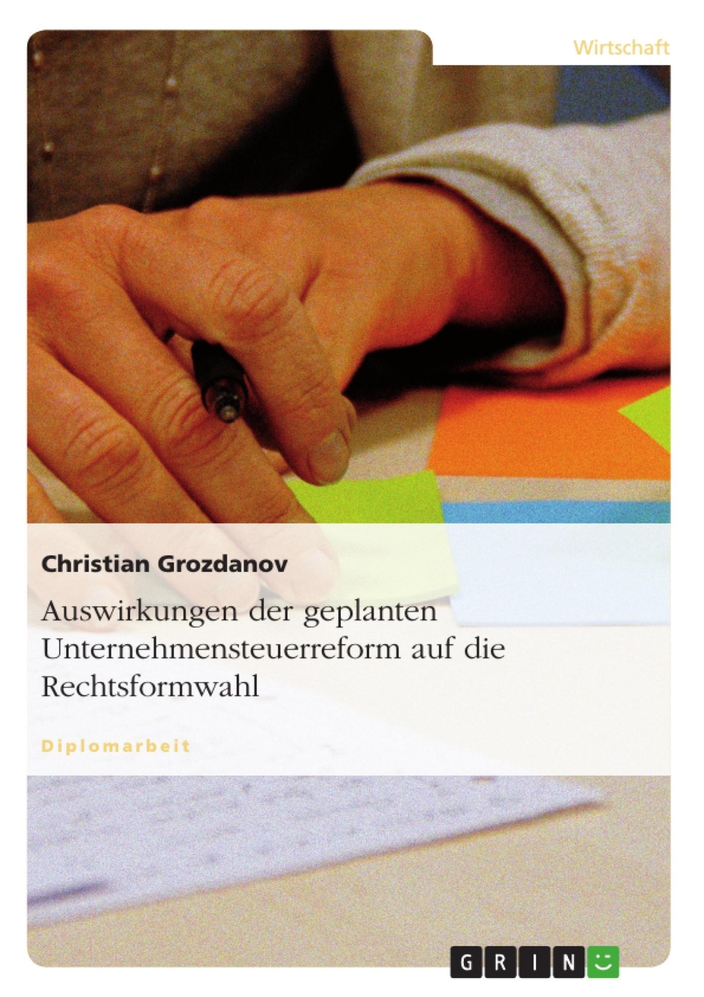 Titel: Auswirkungen der geplanten Unternehmensteuerreform auf die Rechtsformwahl