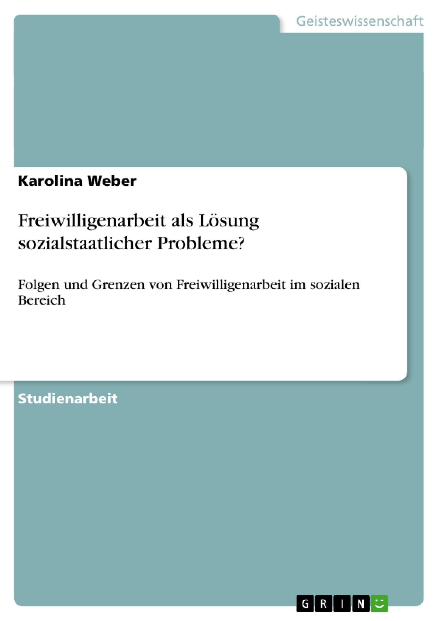 Titel: Freiwilligenarbeit als Lösung sozialstaatlicher Probleme?