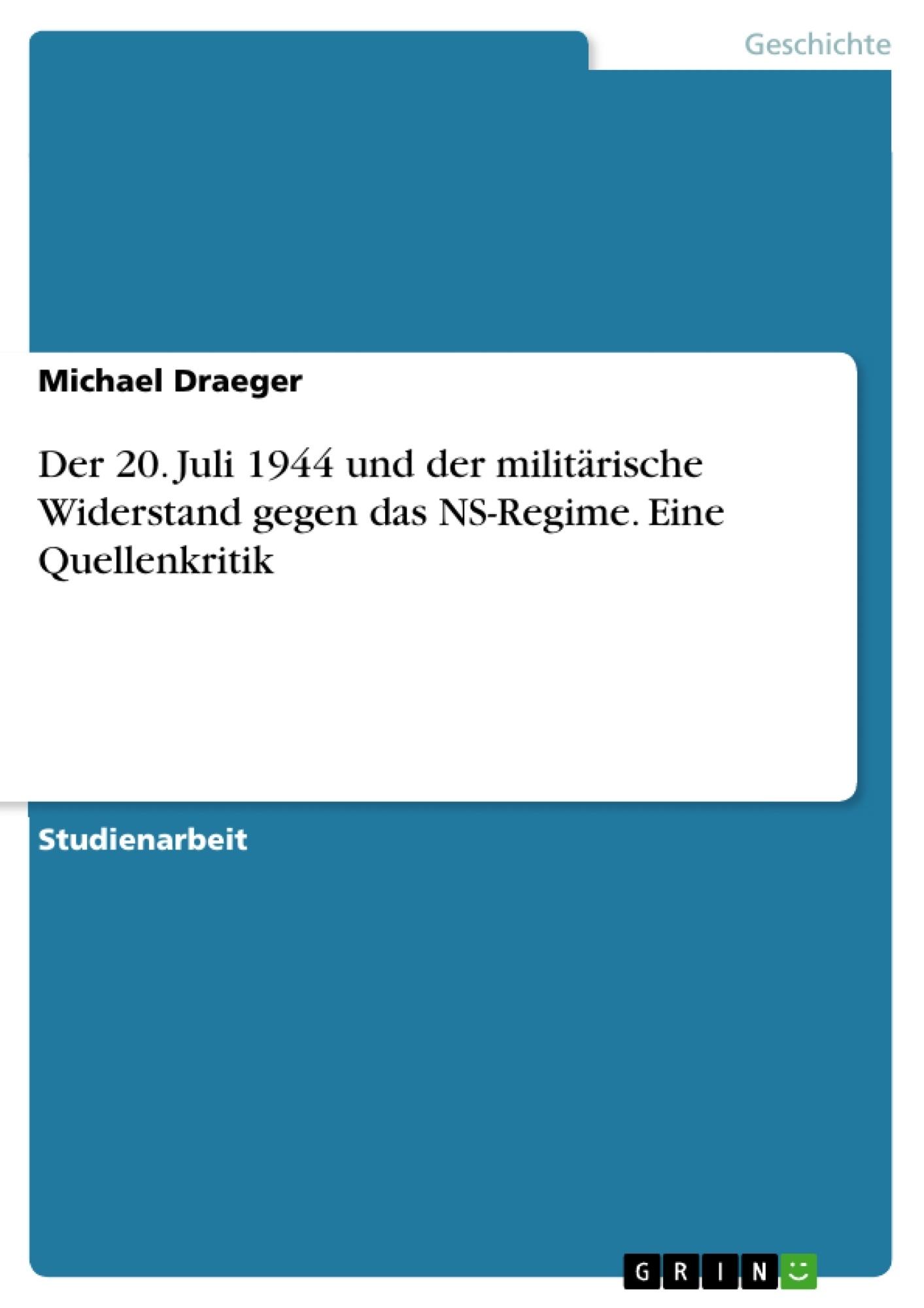 Titel: Der 20. Juli 1944 und der militärische Widerstand gegen das NS-Regime. Eine Quellenkritik