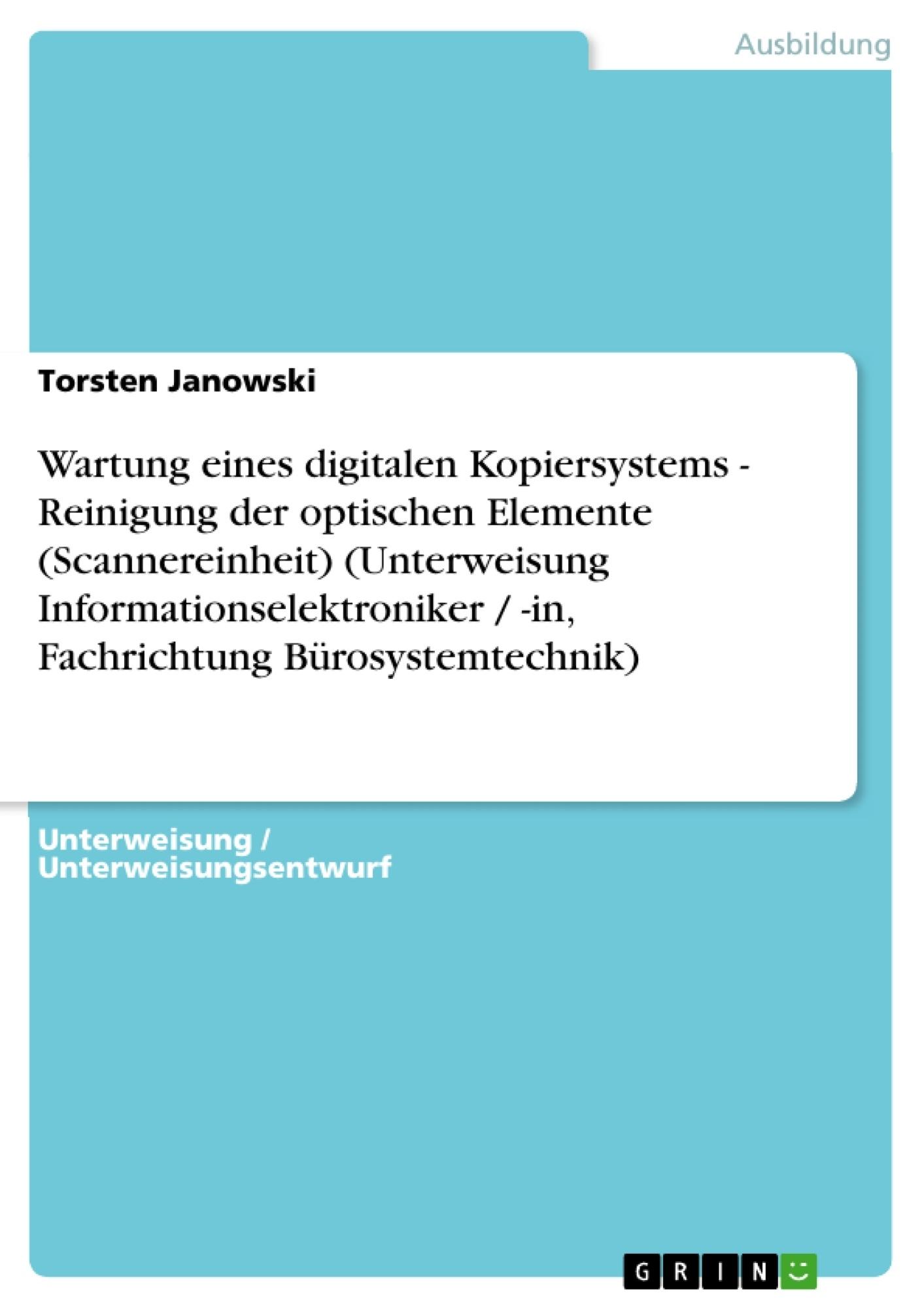 Titel: Wartung eines digitalen Kopiersystems - Reinigung der optischen Elemente (Scannereinheit) (Unterweisung Informationselektroniker / -in, Fachrichtung Bürosystemtechnik)