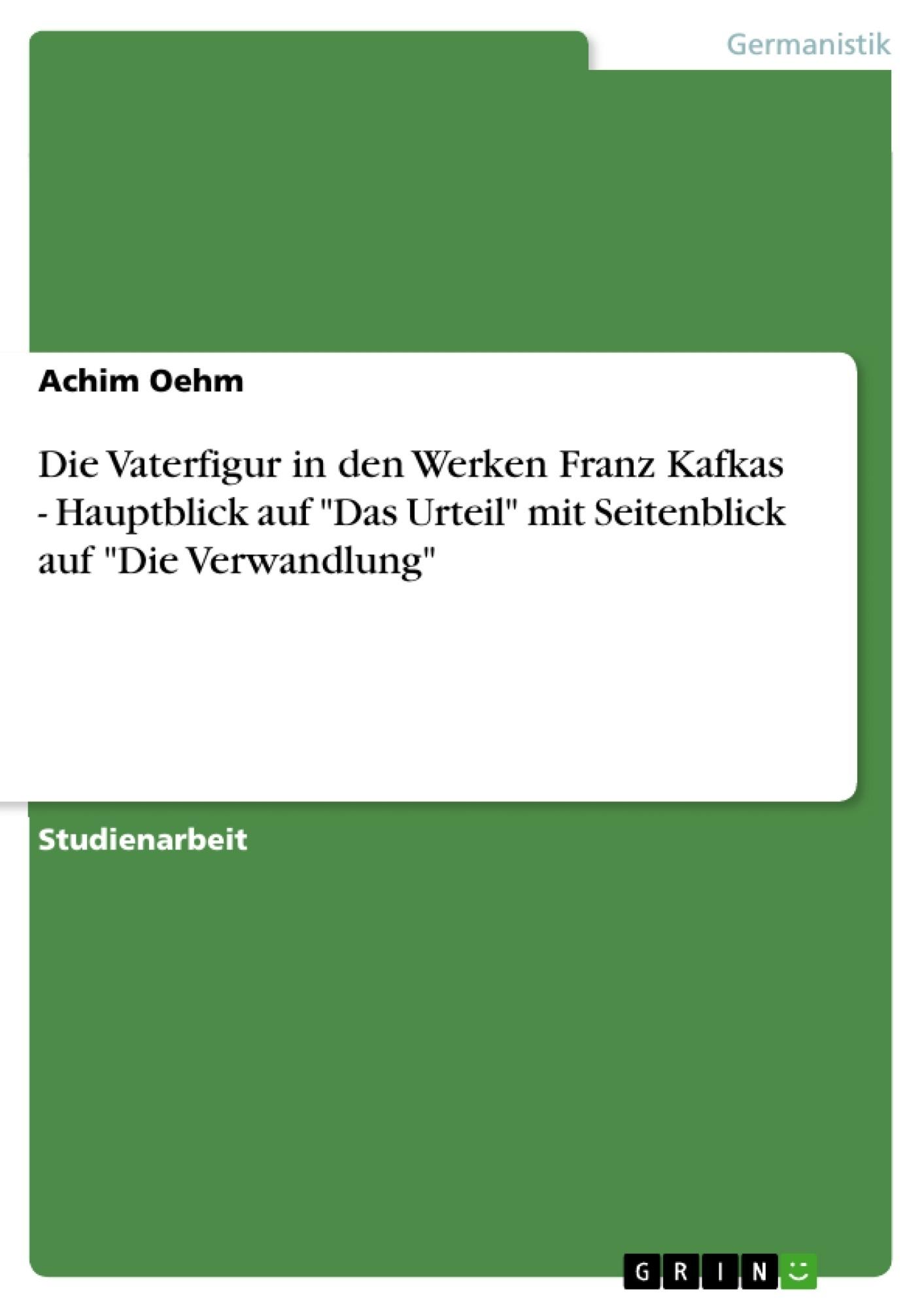 """Titel: Die Vaterfigur in den Werken Franz Kafkas - Hauptblick auf """"Das Urteil"""" mit Seitenblick auf """"Die Verwandlung"""""""