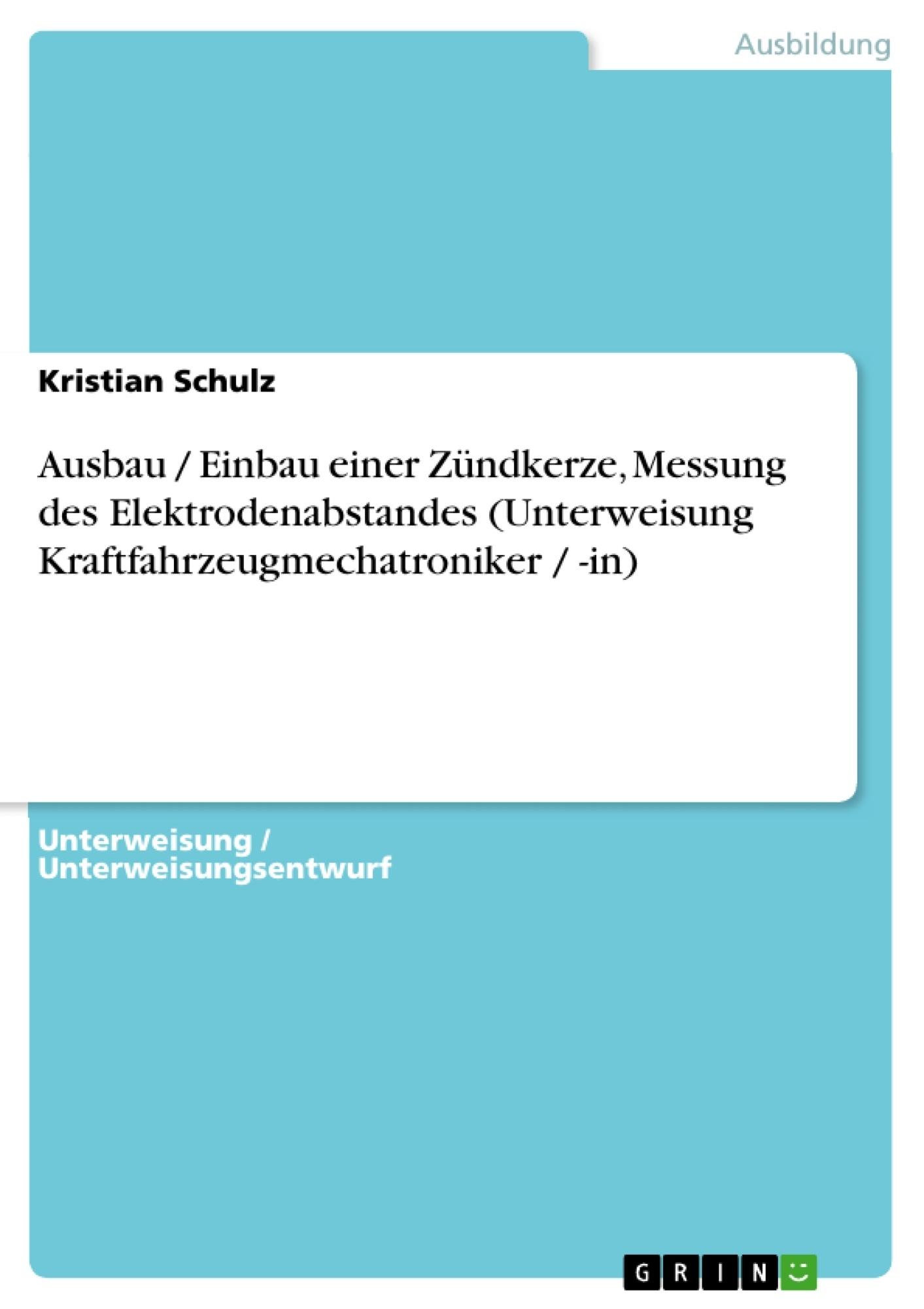 Titel: Ausbau / Einbau einer Zündkerze, Messung des Elektrodenabstandes (Unterweisung Kraftfahrzeugmechatroniker / -in)