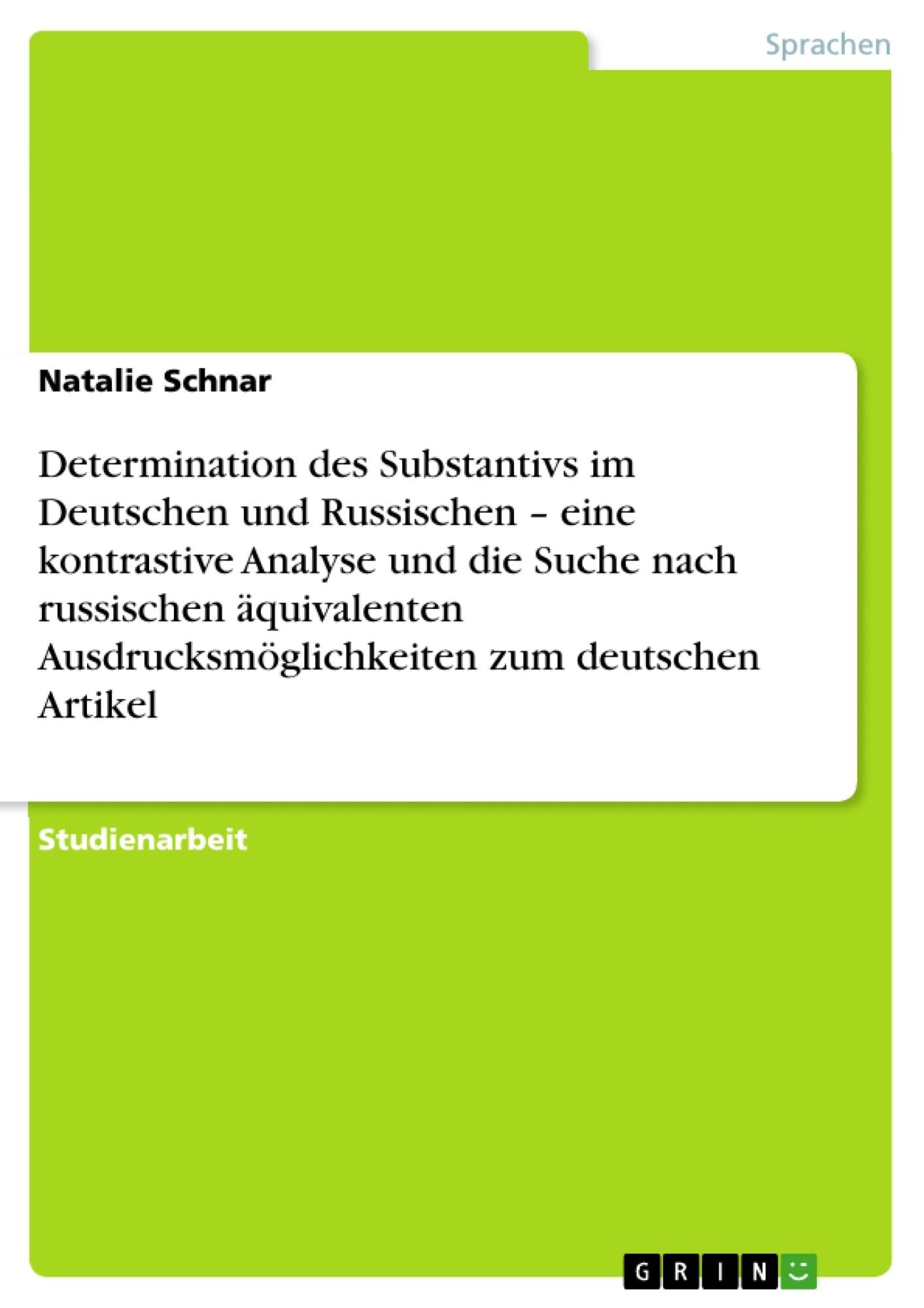 Titel: Determination des Substantivs im Deutschen und Russischen – eine kontrastive Analyse und die Suche nach russischen äquivalenten Ausdrucksmöglichkeiten zum deutschen Artikel