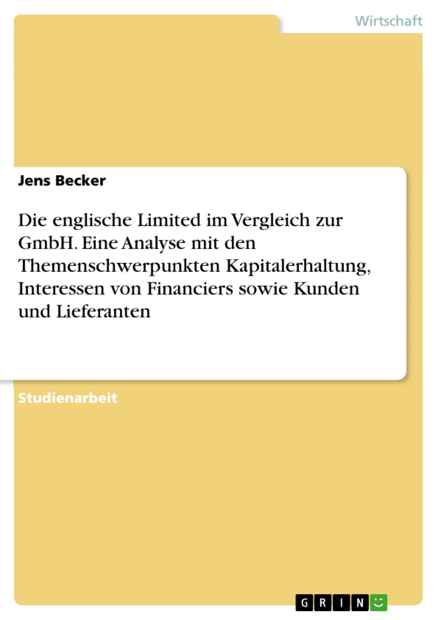 Titel: Die englische Limited im Vergleich zur GmbH. Eine Analyse mit den Themenschwerpunkten Kapitalerhaltung, Interessen von Financiers sowie Kunden und Lieferanten