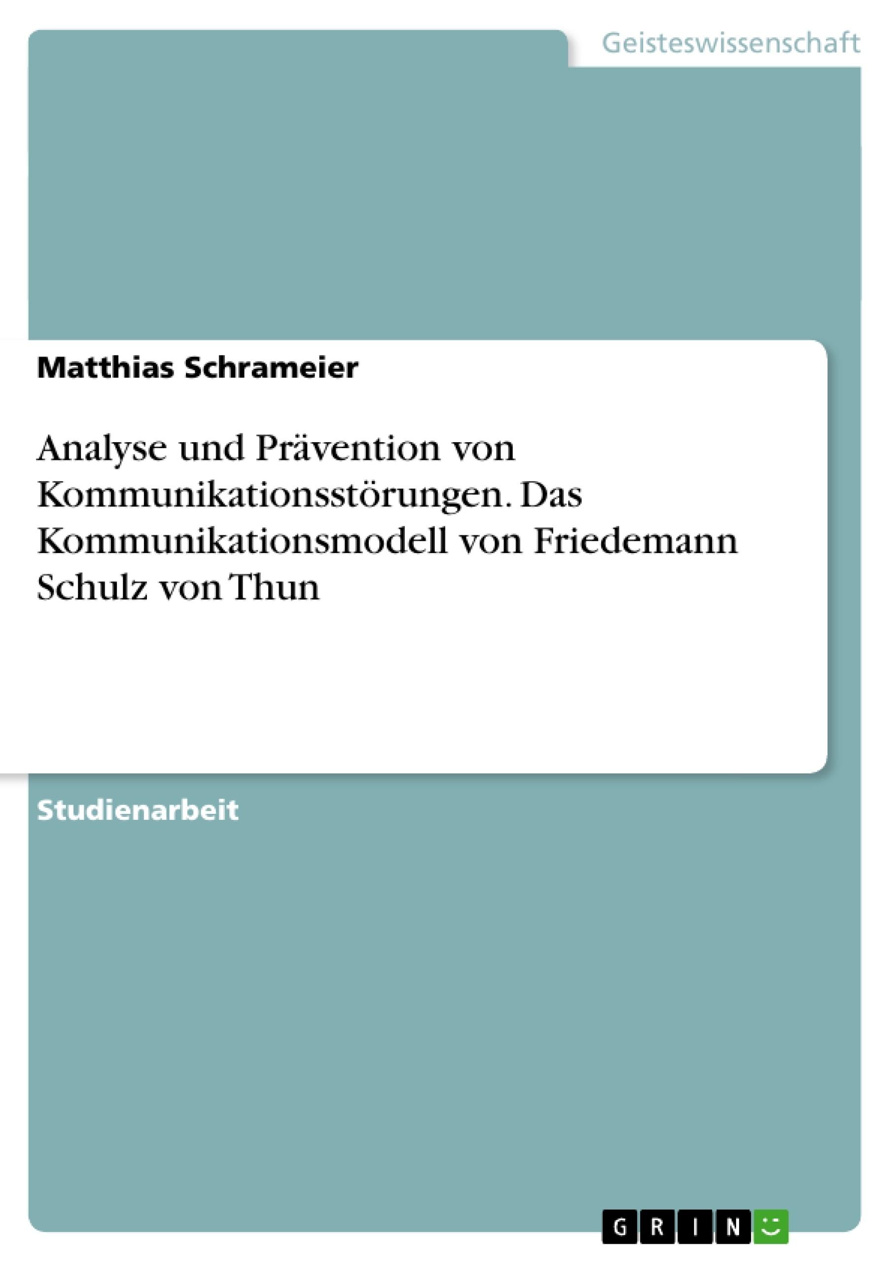 Titel: Analyse und Prävention von Kommunikationsstörungen. Das Kommunikationsmodell von Friedemann Schulz von Thun
