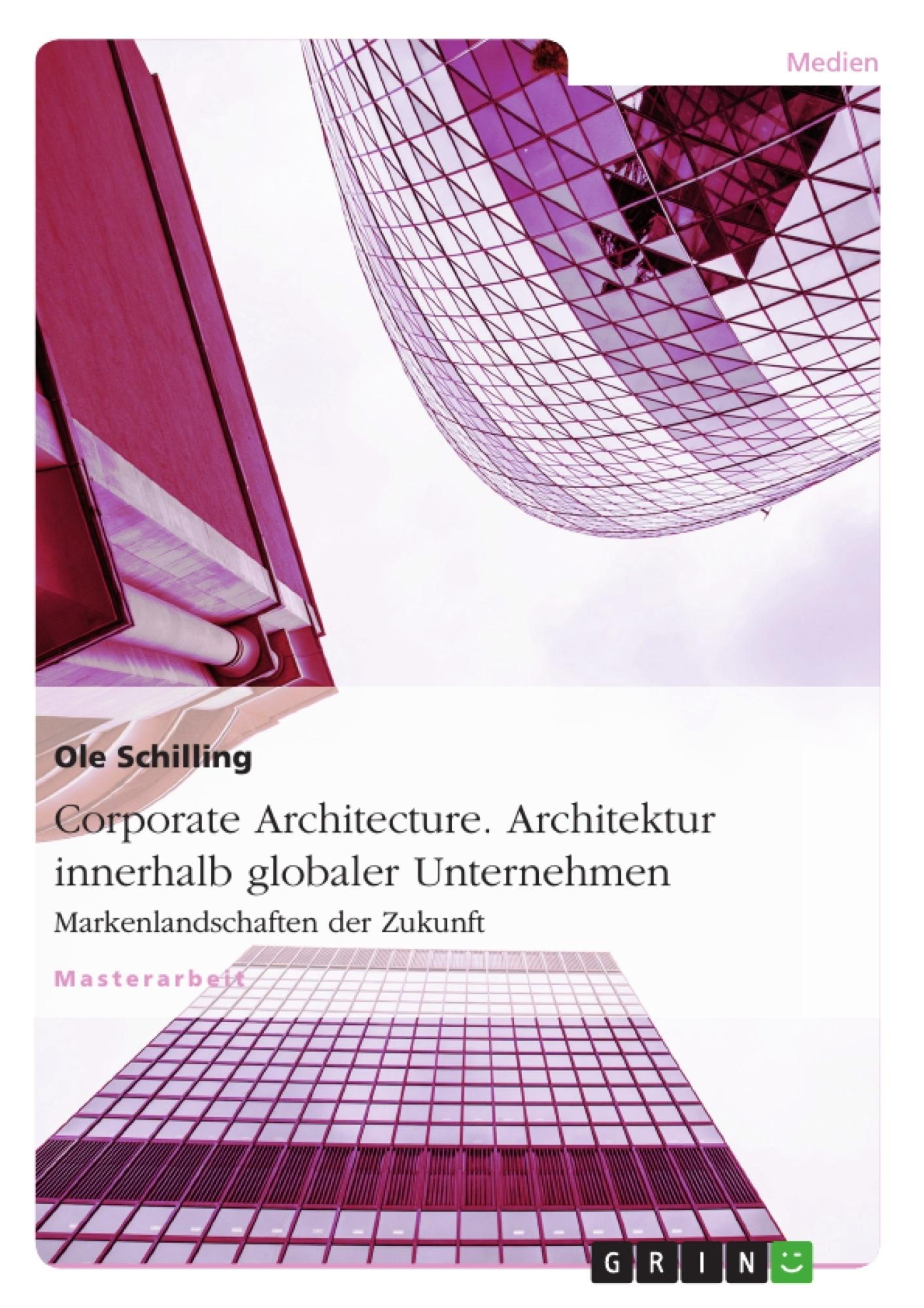 Titel: Corporate Architecture. Architektur innerhalb globaler Unternehmen