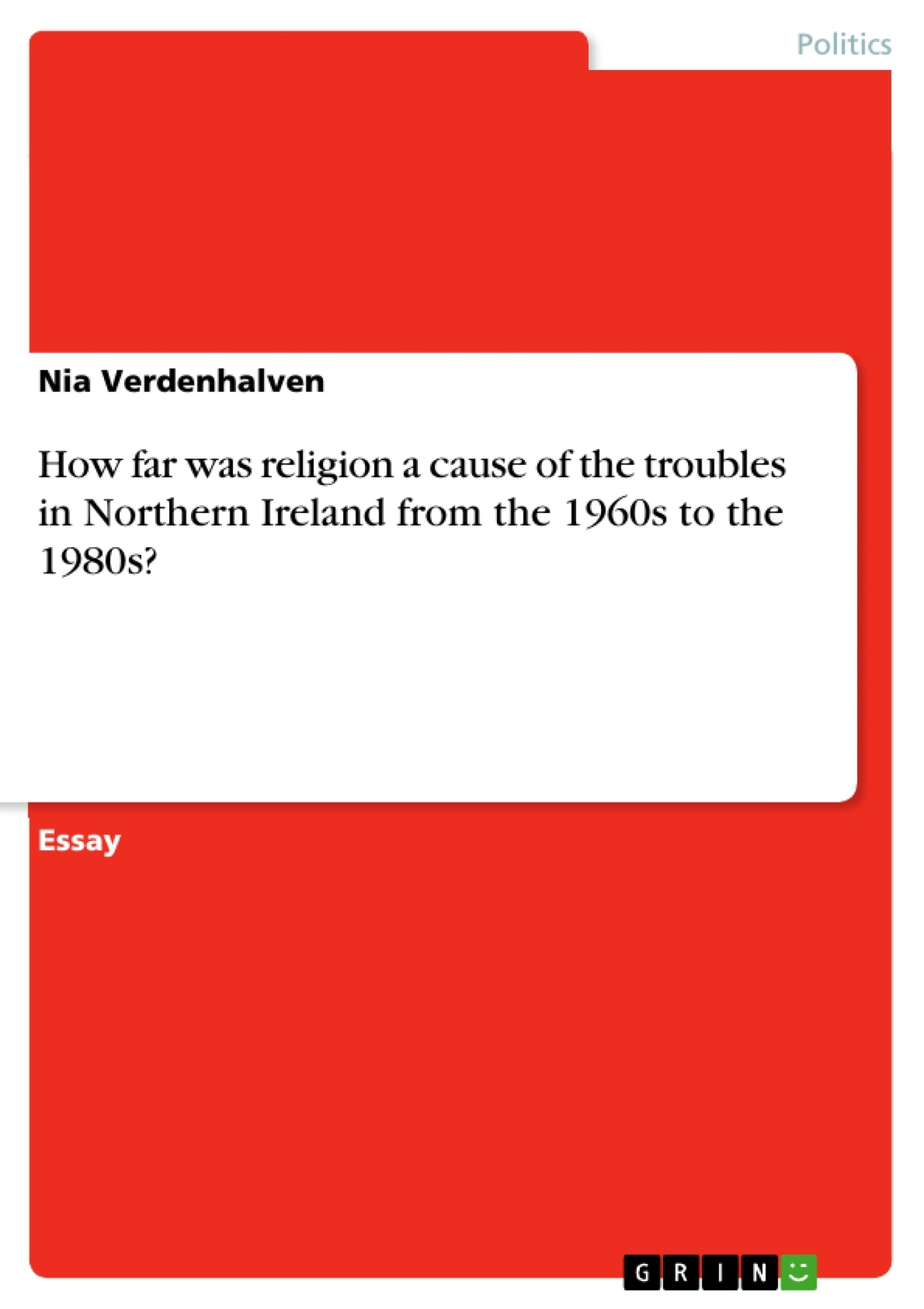 Title: How far was religion a cause of the troubles in Northern Ireland from the 1960s to the 1980s?