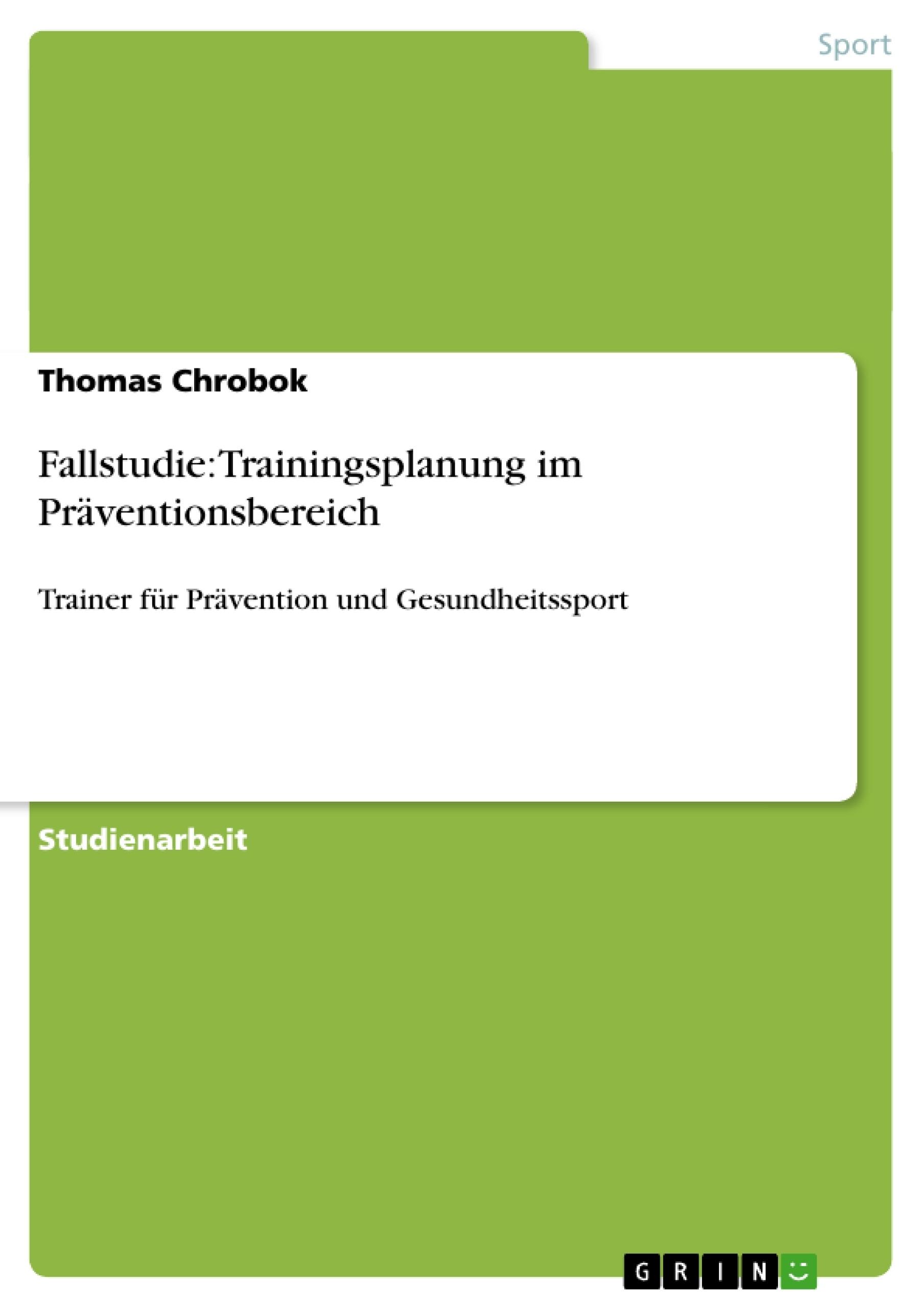 Titel: Fallstudie: Trainingsplanung im Präventionsbereich
