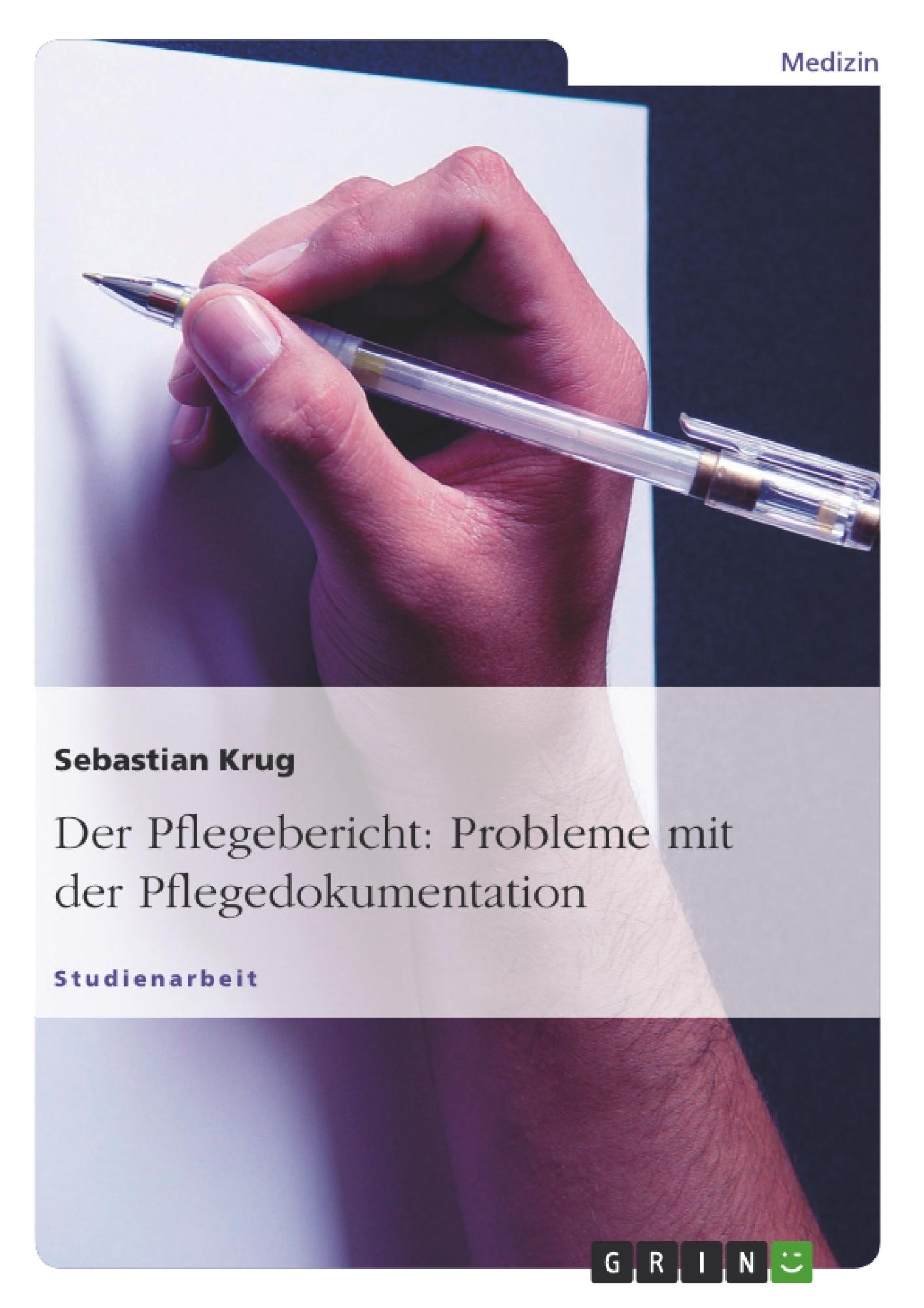 Titel: Der Pflegebericht: Probleme mit der Pflegedokumentation