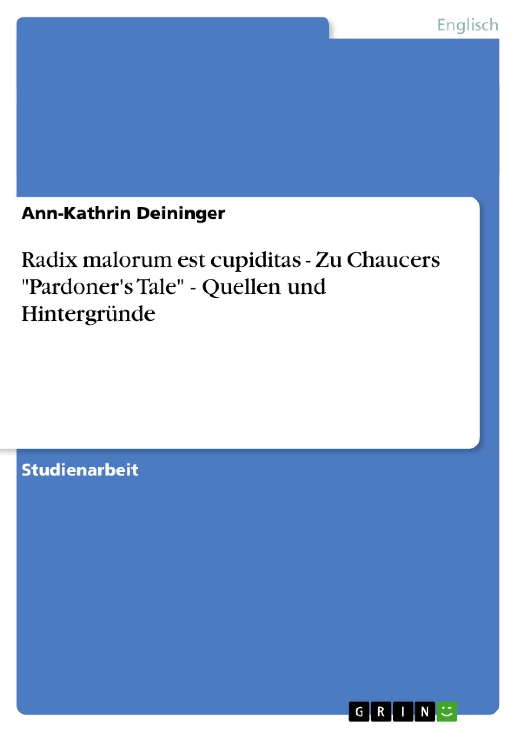 """Titel: Radix malorum est cupiditas - Zu Chaucers """"Pardoner's Tale"""" - Quellen und Hintergründe"""