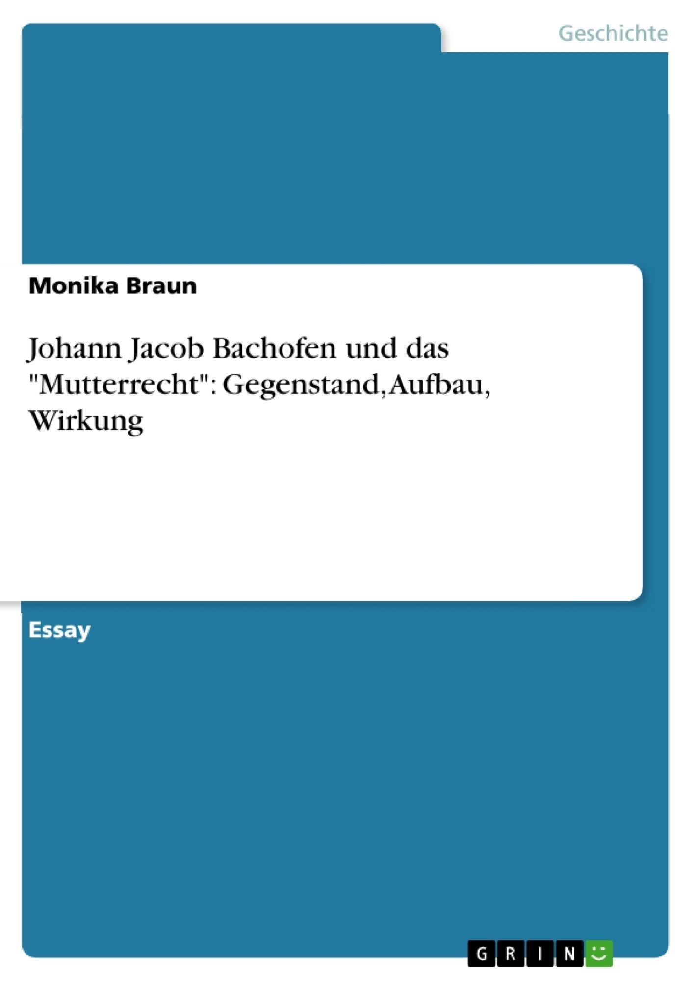 """Titel: Johann Jacob Bachofen und das """"Mutterrecht"""": Gegenstand, Aufbau, Wirkung"""