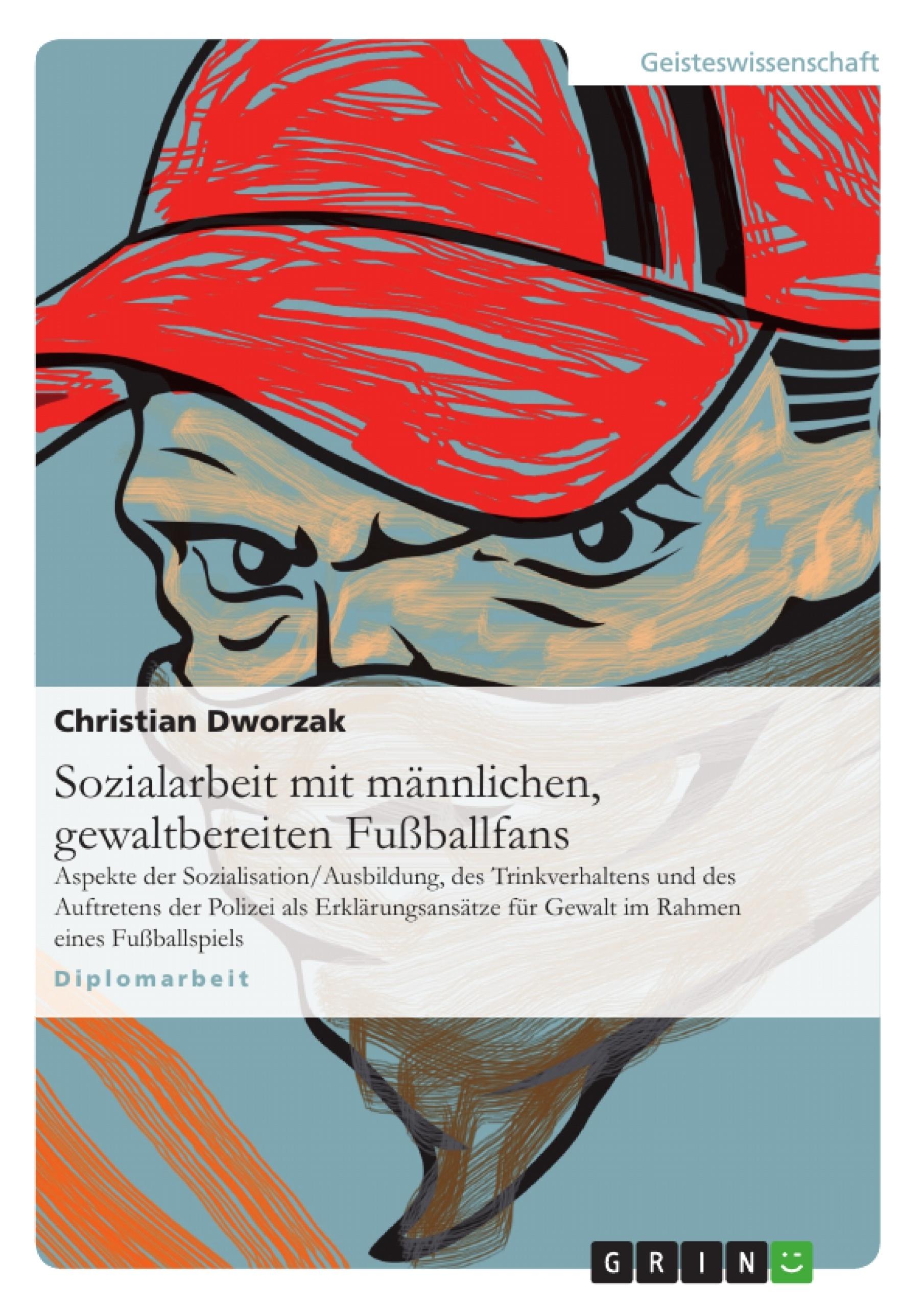 Titel: Sozialarbeit mit männlichen, gewaltbereiten Fußballfans