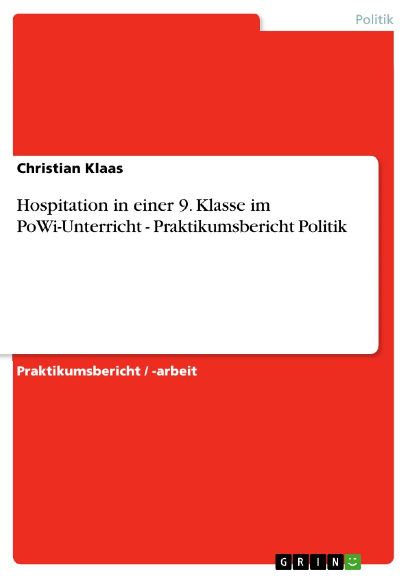 Titel: Hospitation in einer 9. Klasse im PoWi-Unterricht - Praktikumsbericht Politik