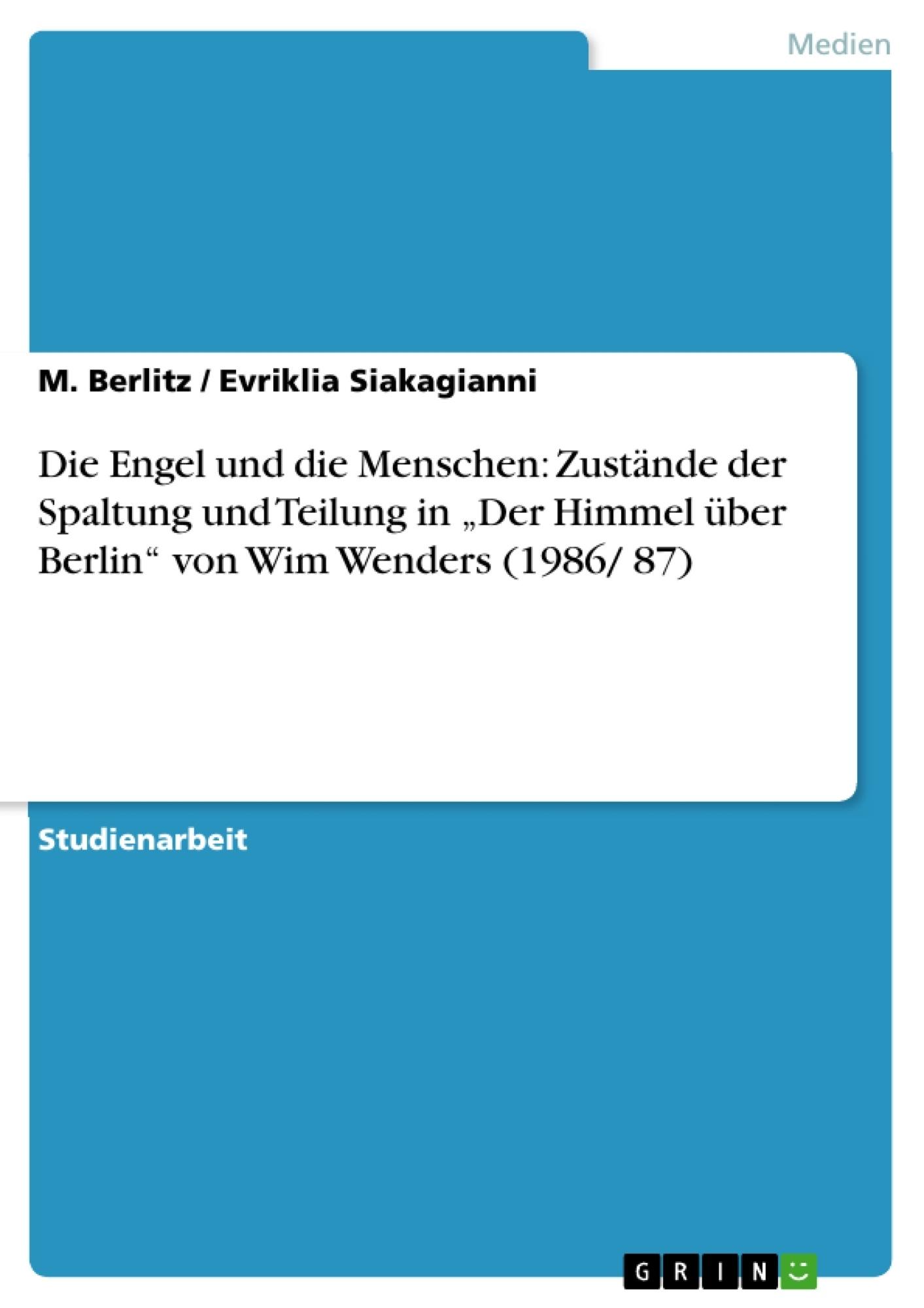 """Titel: Die Engel und die Menschen: Zustände der Spaltung und Teilung in """"Der Himmel über Berlin"""" von Wim Wenders (1986/ 87)"""