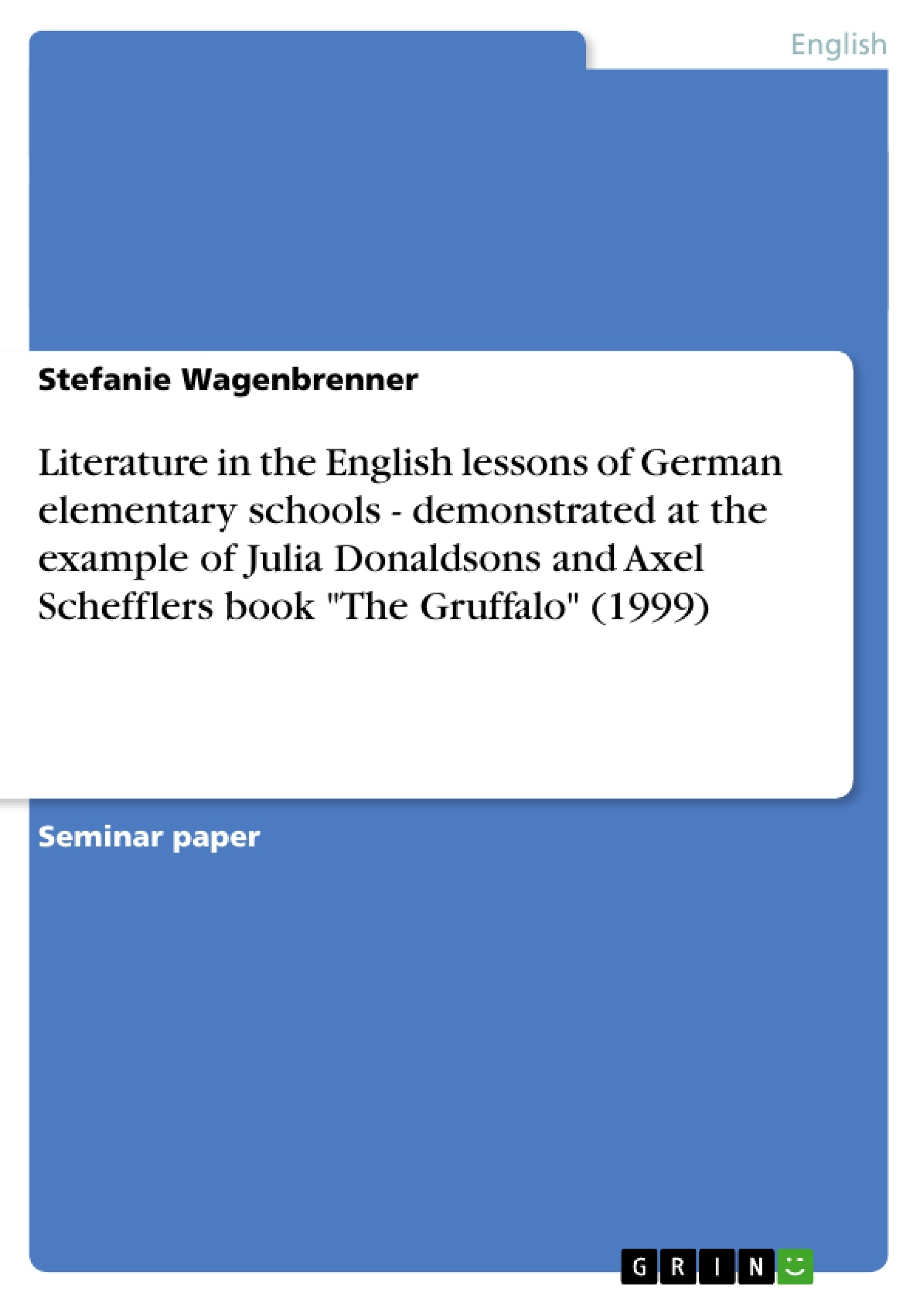 GRIN - Literature in the English lessons of German elementary schools -  demonstrated at the example of Julia Donaldsons and Axel Schefflers book