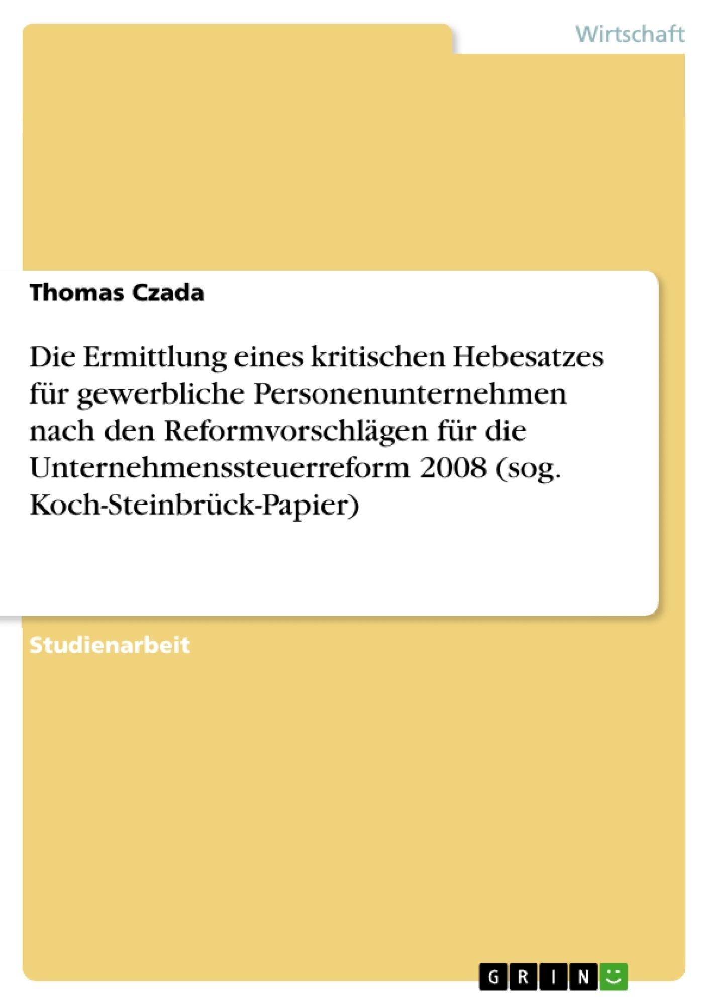 Titel: Die Ermittlung eines kritischen Hebesatzes für gewerbliche Personenunternehmen nach den Reformvorschlägen für die Unternehmenssteuerreform 2008 (sog. Koch-Steinbrück-Papier)