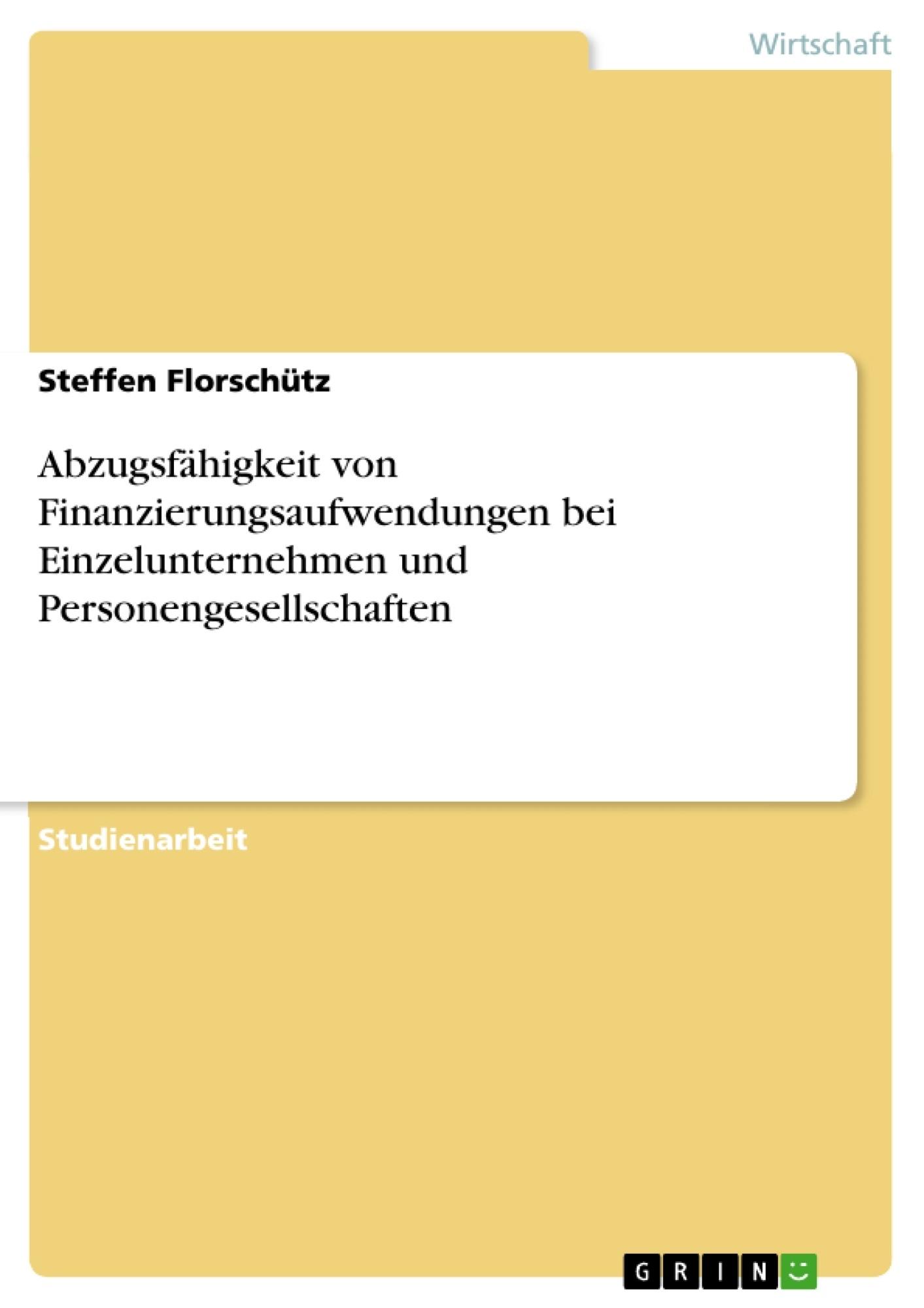 Titel: Abzugsfähigkeit von Finanzierungsaufwendungen bei Einzelunternehmen und Personengesellschaften