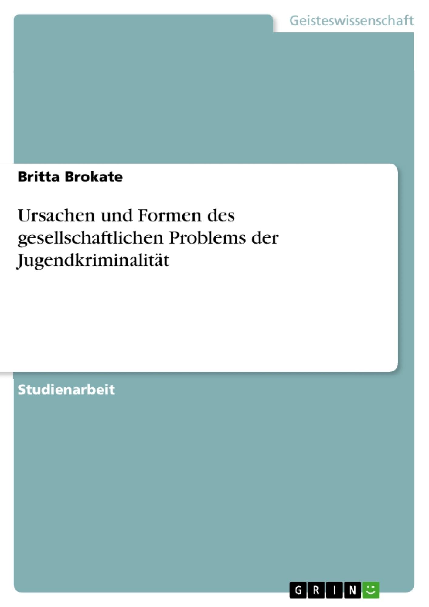 Titel: Ursachen und Formen des gesellschaftlichen Problems der Jugendkriminalität