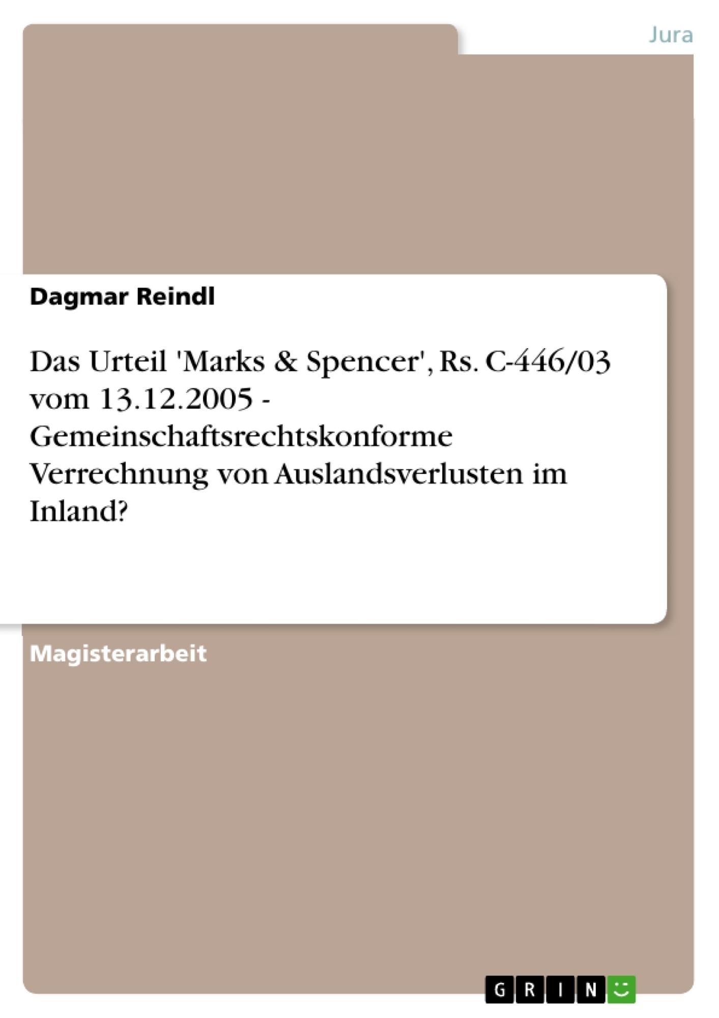 Titel: Das Urteil 'Marks & Spencer', Rs. C-446/03 vom 13.12.2005 - Gemeinschaftsrechtskonforme Verrechnung von Auslandsverlusten im Inland?