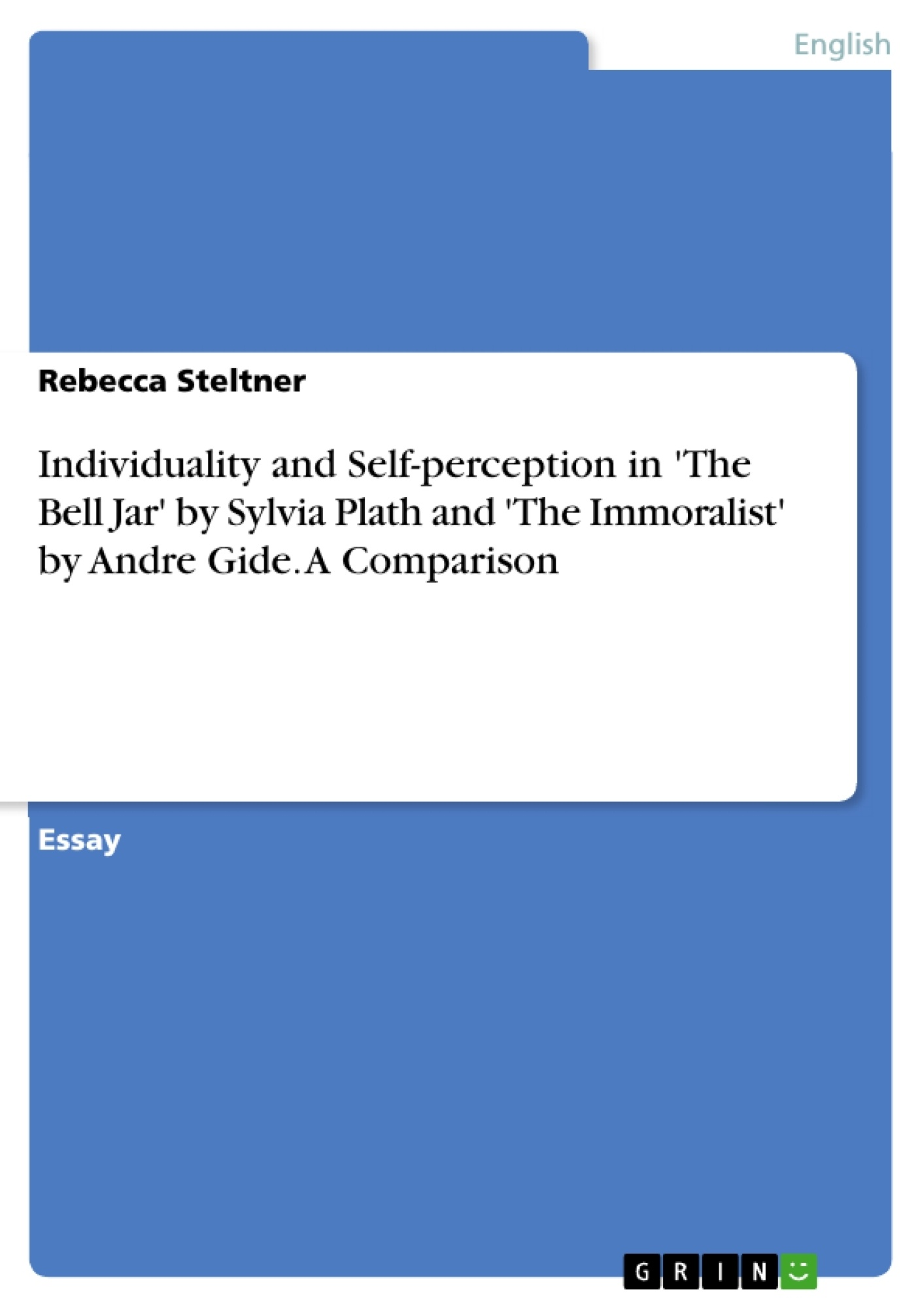 Title: Individuality and Self-perception in 'The Bell Jar' by Sylvia Plath and 'The Immoralist' by Andre Gide. A Comparison