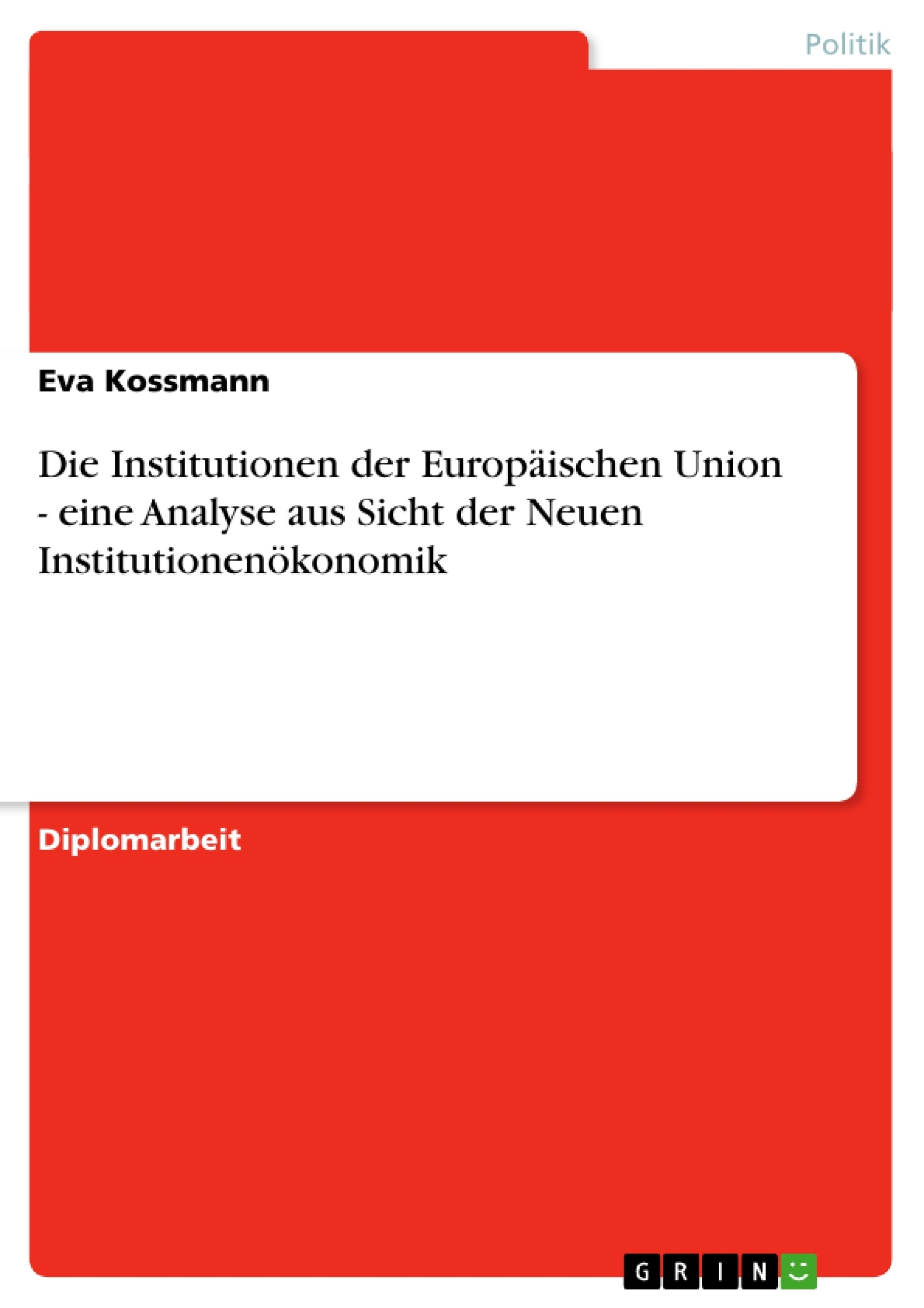 Titel: Die Institutionen der Europäischen Union - eine Analyse aus Sicht der Neuen Institutionenökonomik