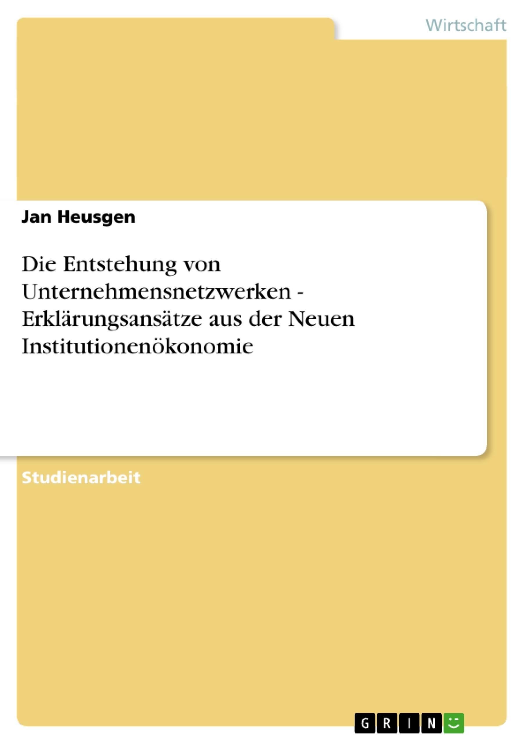 Titel: Die Entstehung von Unternehmensnetzwerken - Erklärungsansätze aus der Neuen Institutionenökonomie