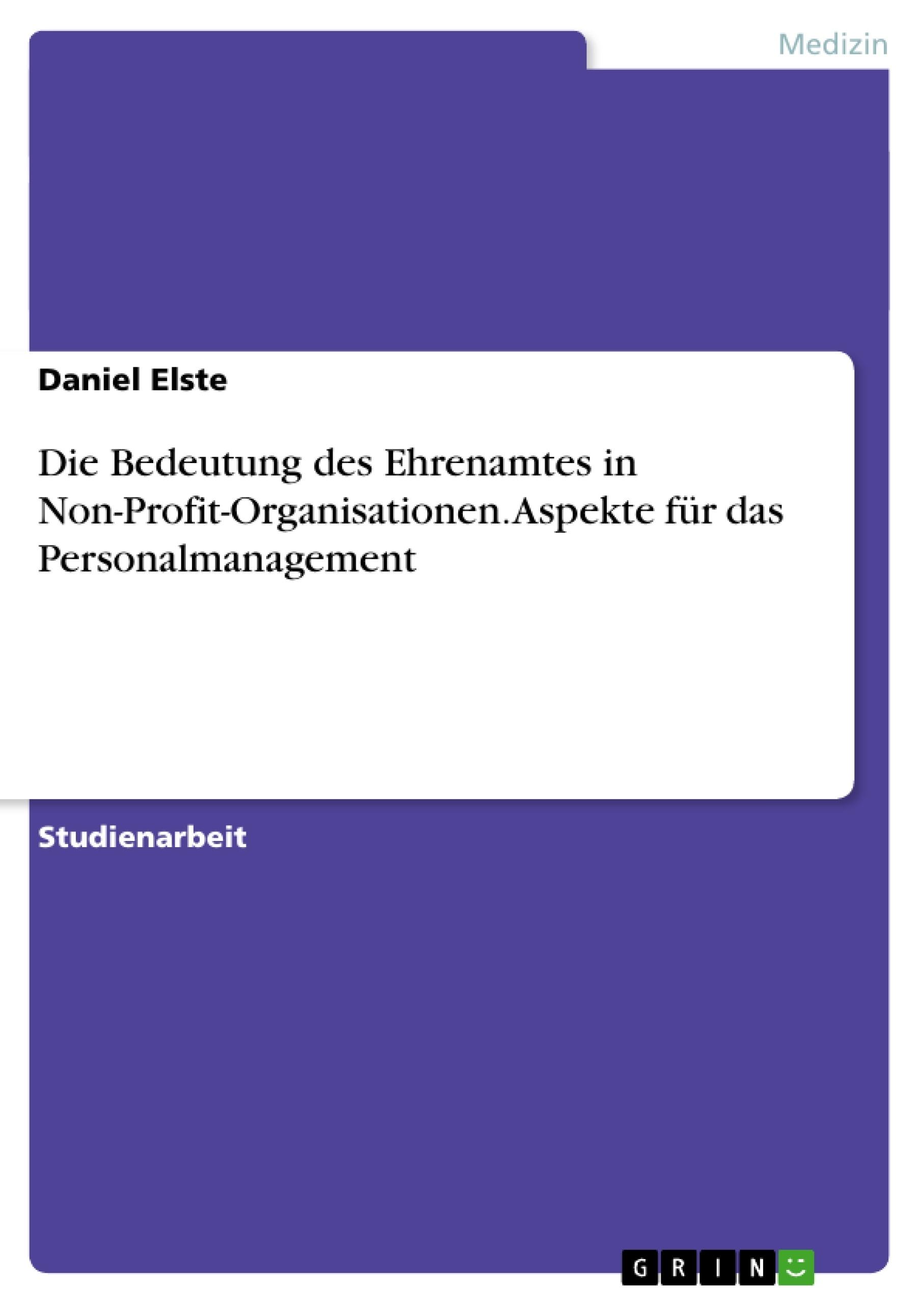 Titel: Die Bedeutung des Ehrenamtes in Non-Profit-Organisationen. Aspekte für das Personalmanagement