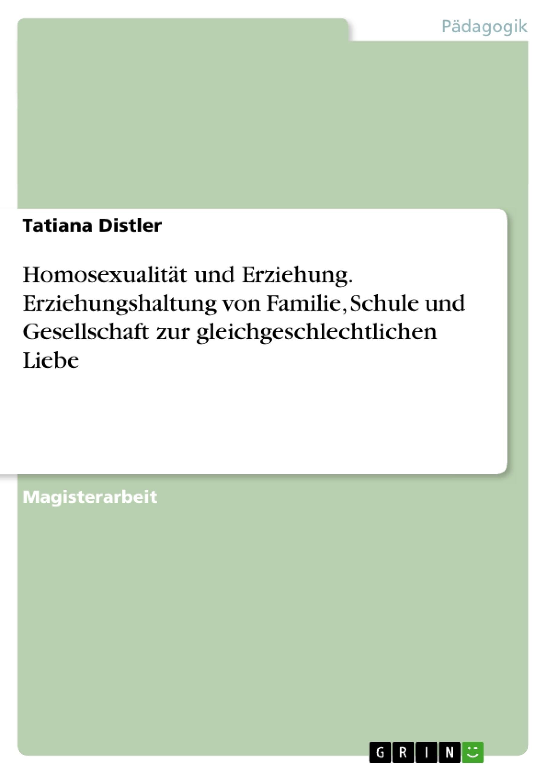Titel: Homosexualität und Erziehung. Erziehungshaltung von Familie, Schule und Gesellschaft zur gleichgeschlechtlichen Liebe