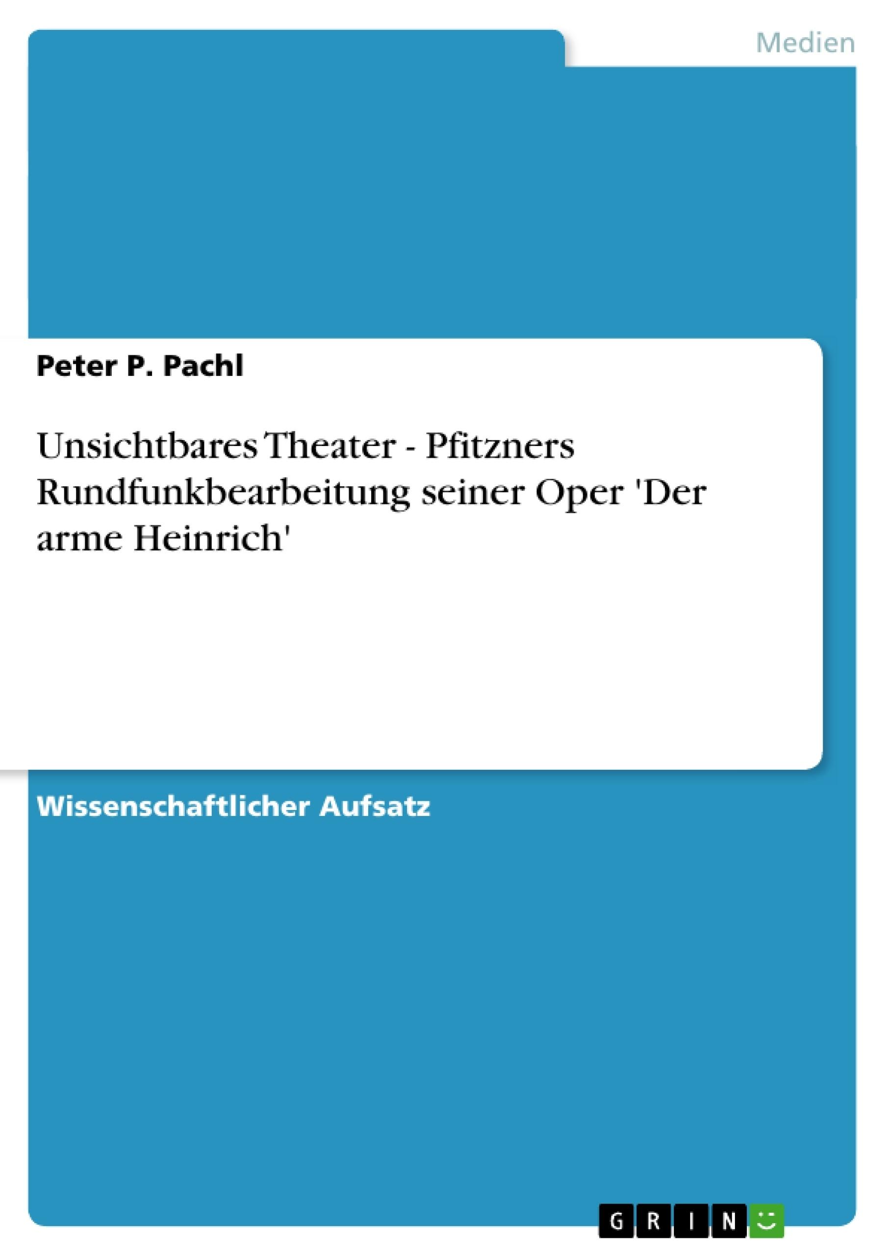 Titel: Unsichtbares Theater - Pfitzners Rundfunkbearbeitung seiner Oper 'Der arme Heinrich'