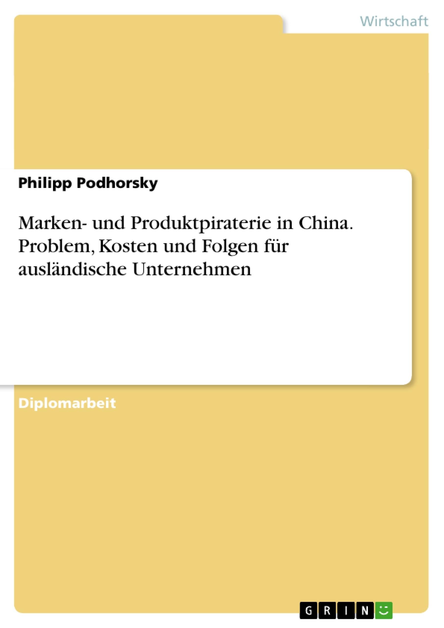Titel: Marken- und Produktpiraterie in China. Problem, Kosten und Folgen für ausländische Unternehmen
