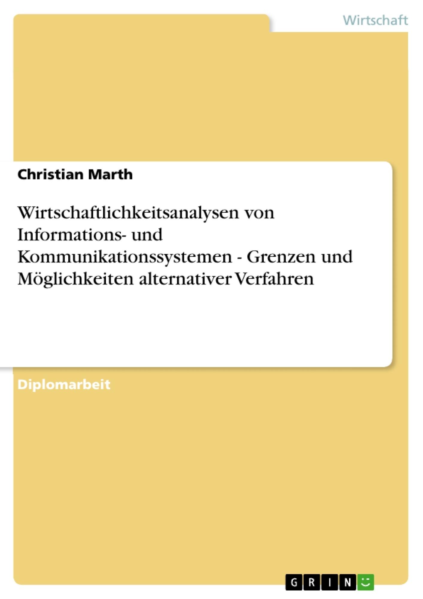 Titel: Wirtschaftlichkeitsanalysen von Informations- und Kommunikationssystemen - Grenzen und Möglichkeiten alternativer Verfahren