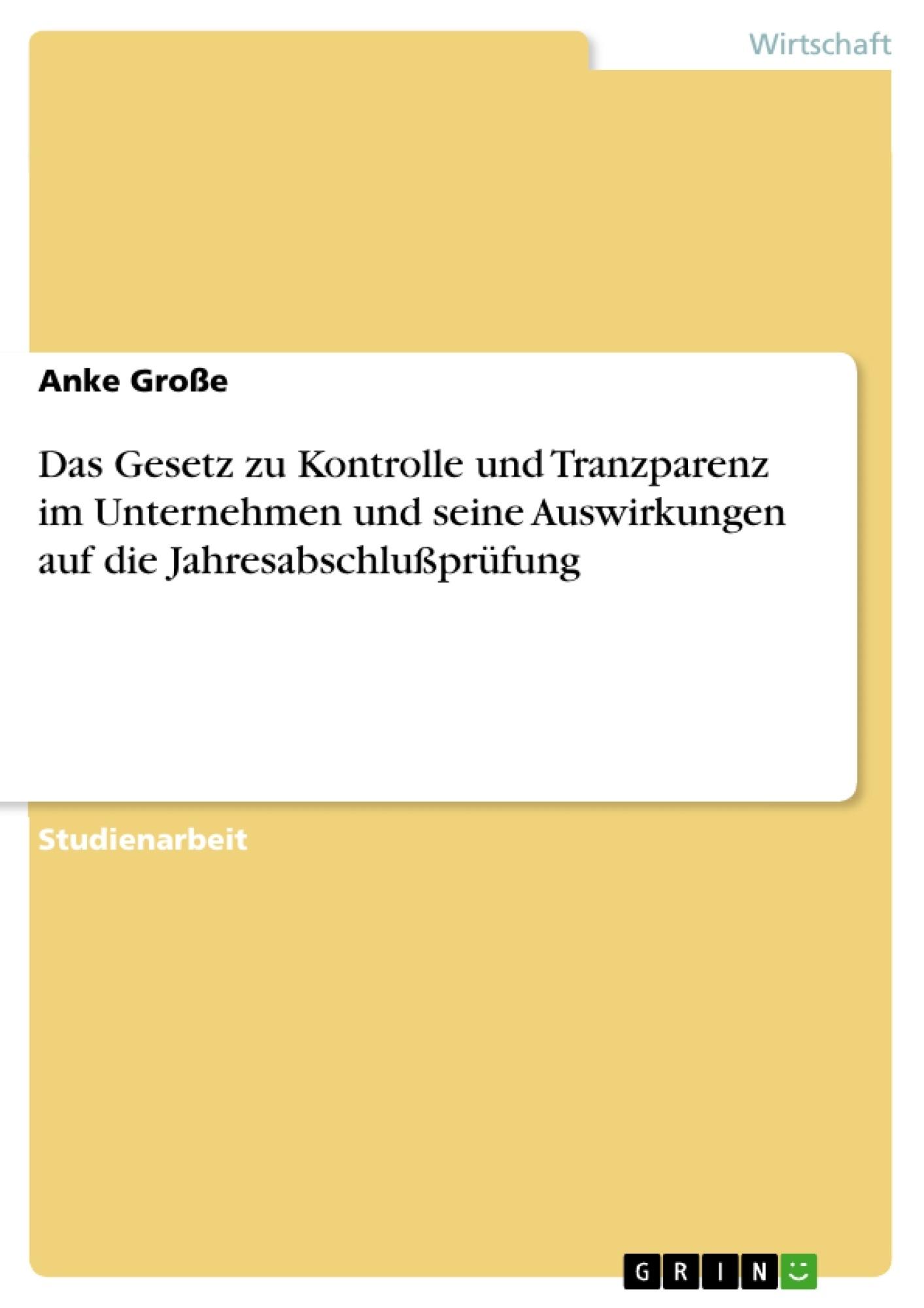 Titel: Das Gesetz zu Kontrolle und Tranzparenz im Unternehmen und seine Auswirkungen auf die Jahresabschlußprüfung