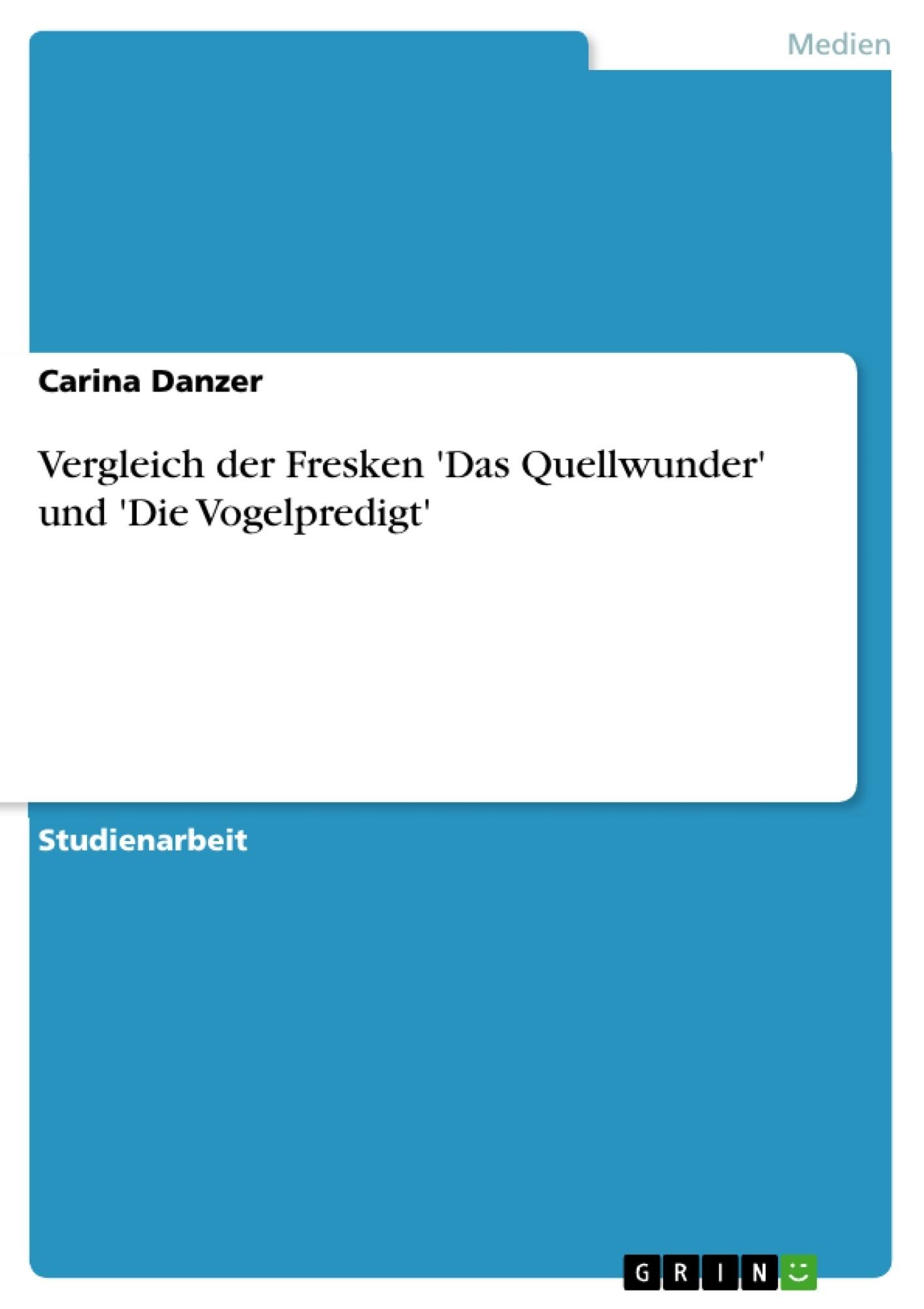 Titel: Vergleich der Fresken 'Das Quellwunder' und 'Die Vogelpredigt'