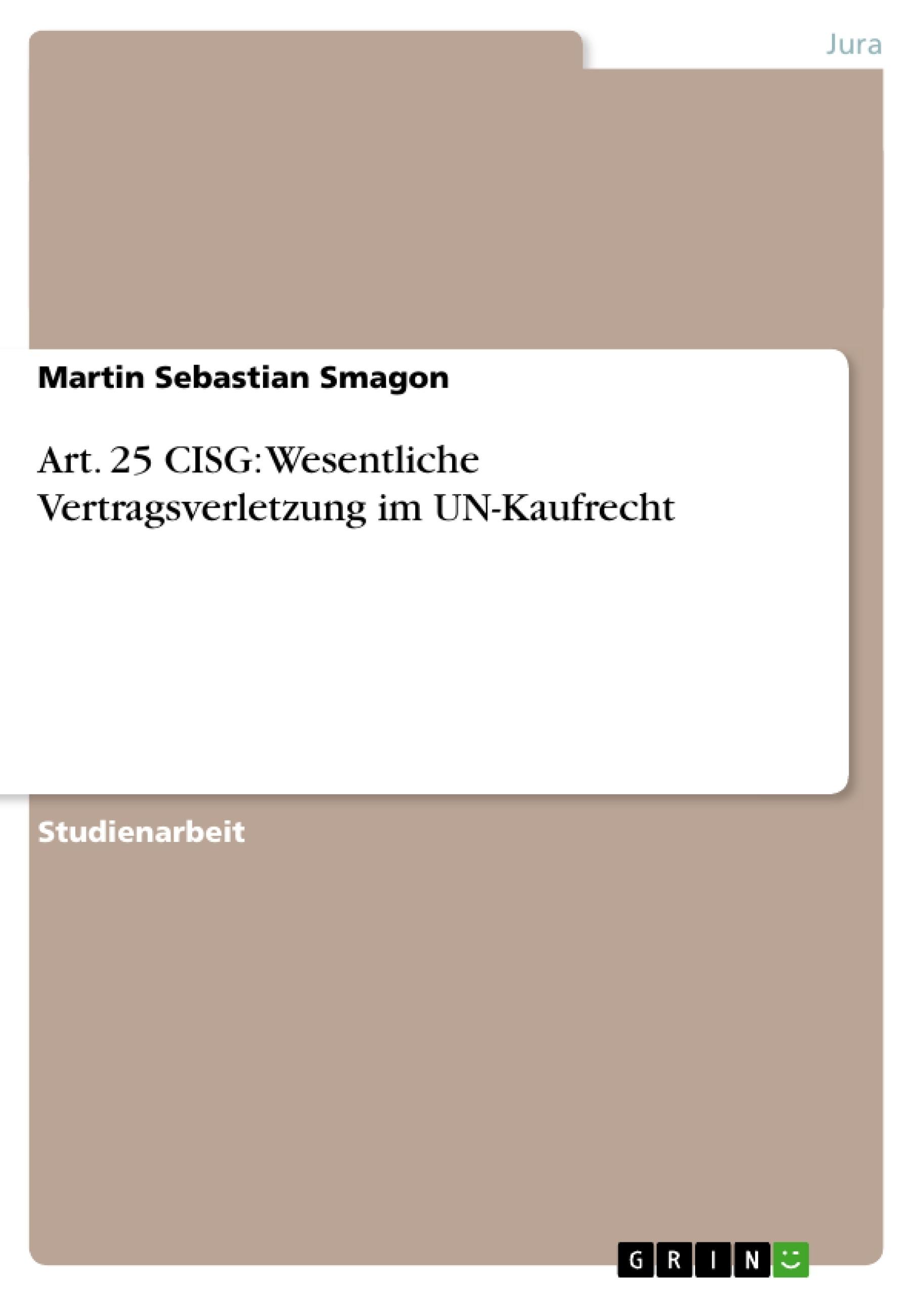Titel: Art. 25 CISG: Wesentliche Vertragsverletzung im UN-Kaufrecht
