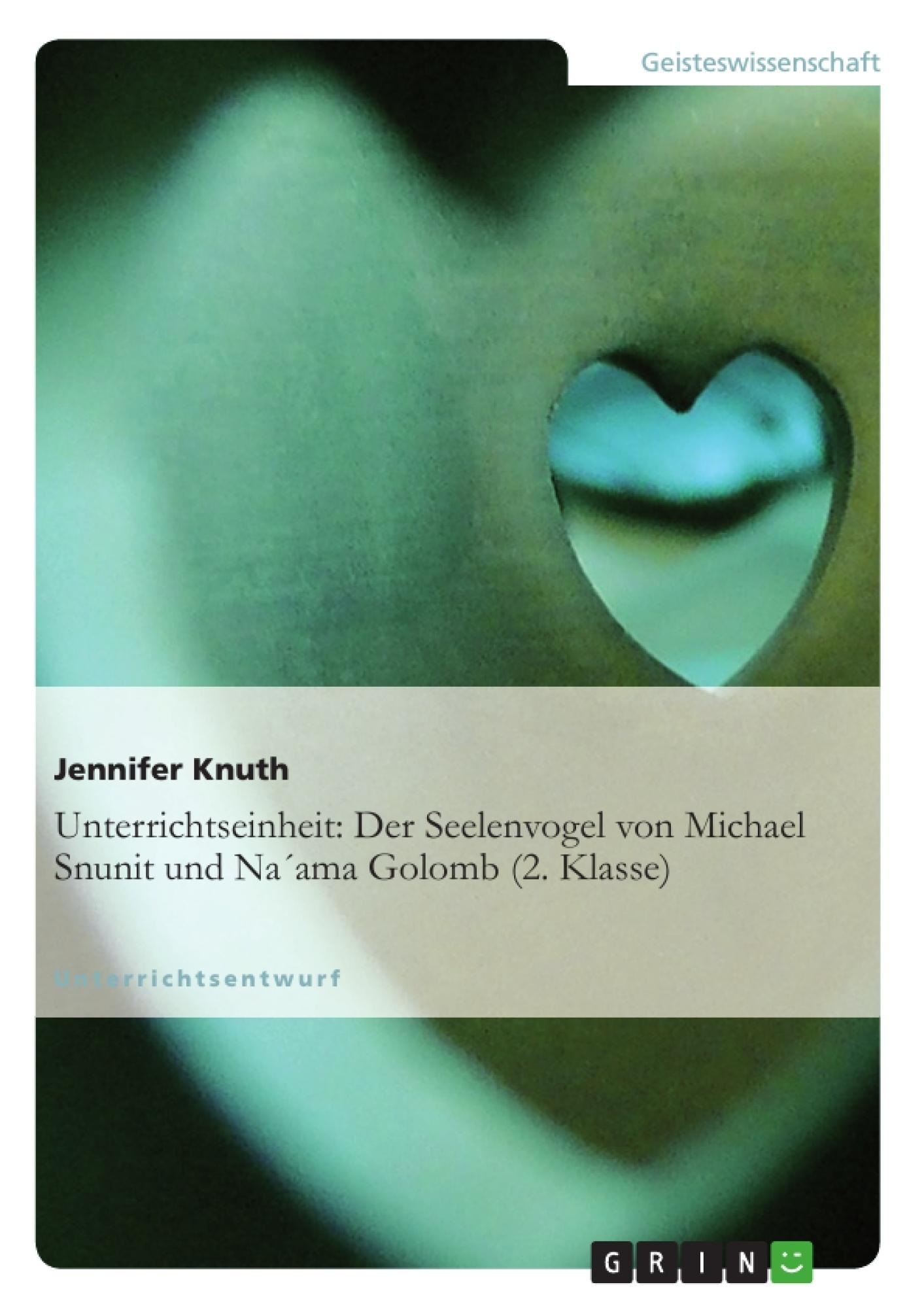 Titel: Unterrichtseinheit: Der Seelenvogel von Michael Snunit und Na´ama Golomb (2. Klasse)