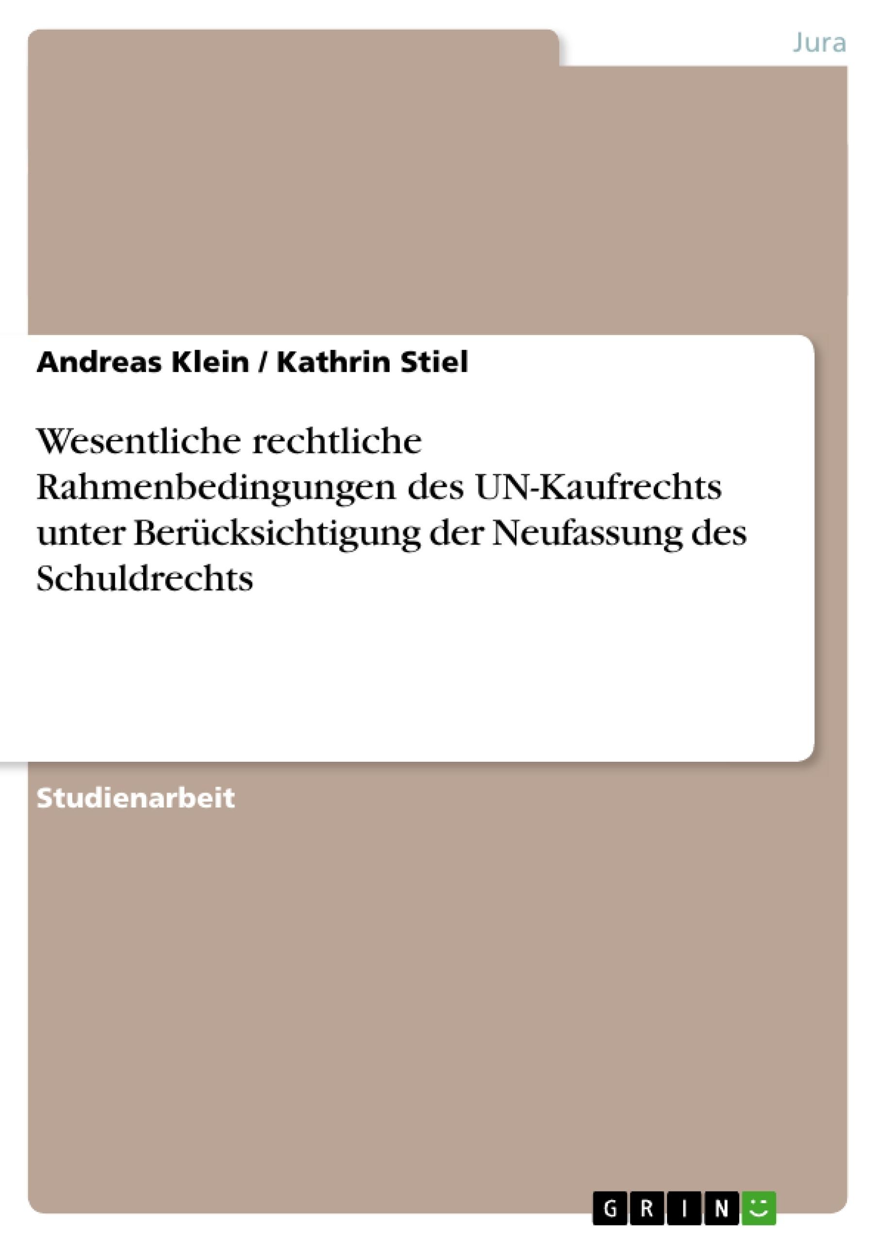 Titel: Wesentliche rechtliche Rahmenbedingungen des UN-Kaufrechts unter Berücksichtigung der Neufassung des Schuldrechts