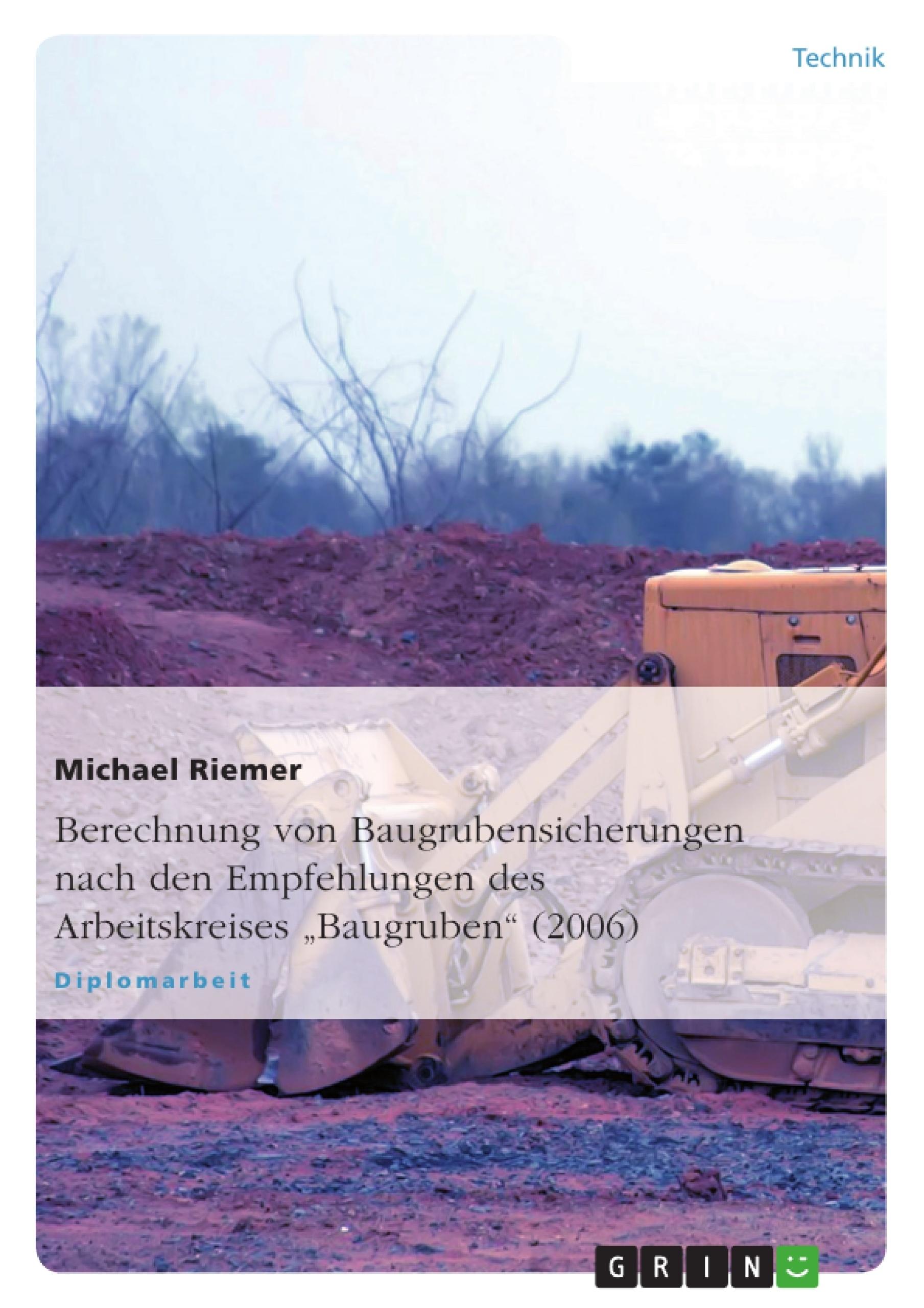 """Titel: Berechnung von Baugrubensicherungen nach den Empfehlungen des Arbeitskreises """"Baugruben"""" (2006)"""