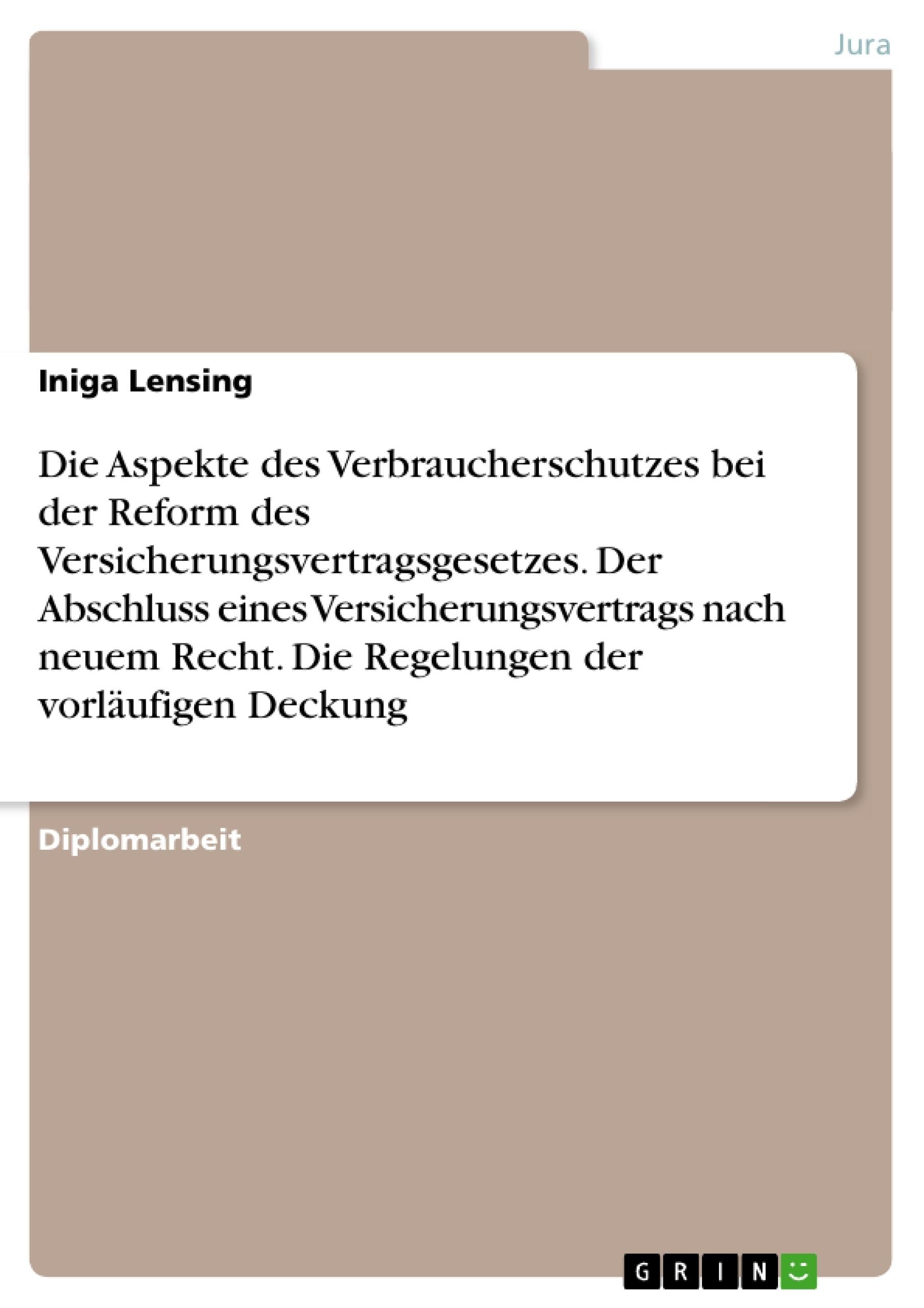 Titel: Die Aspekte des Verbraucherschutzes bei der Reform des Versicherungsvertragsgesetzes. Der Abschluss eines Versicherungsvertrags nach neuem Recht. Die Regelungen der vorläufigen Deckung