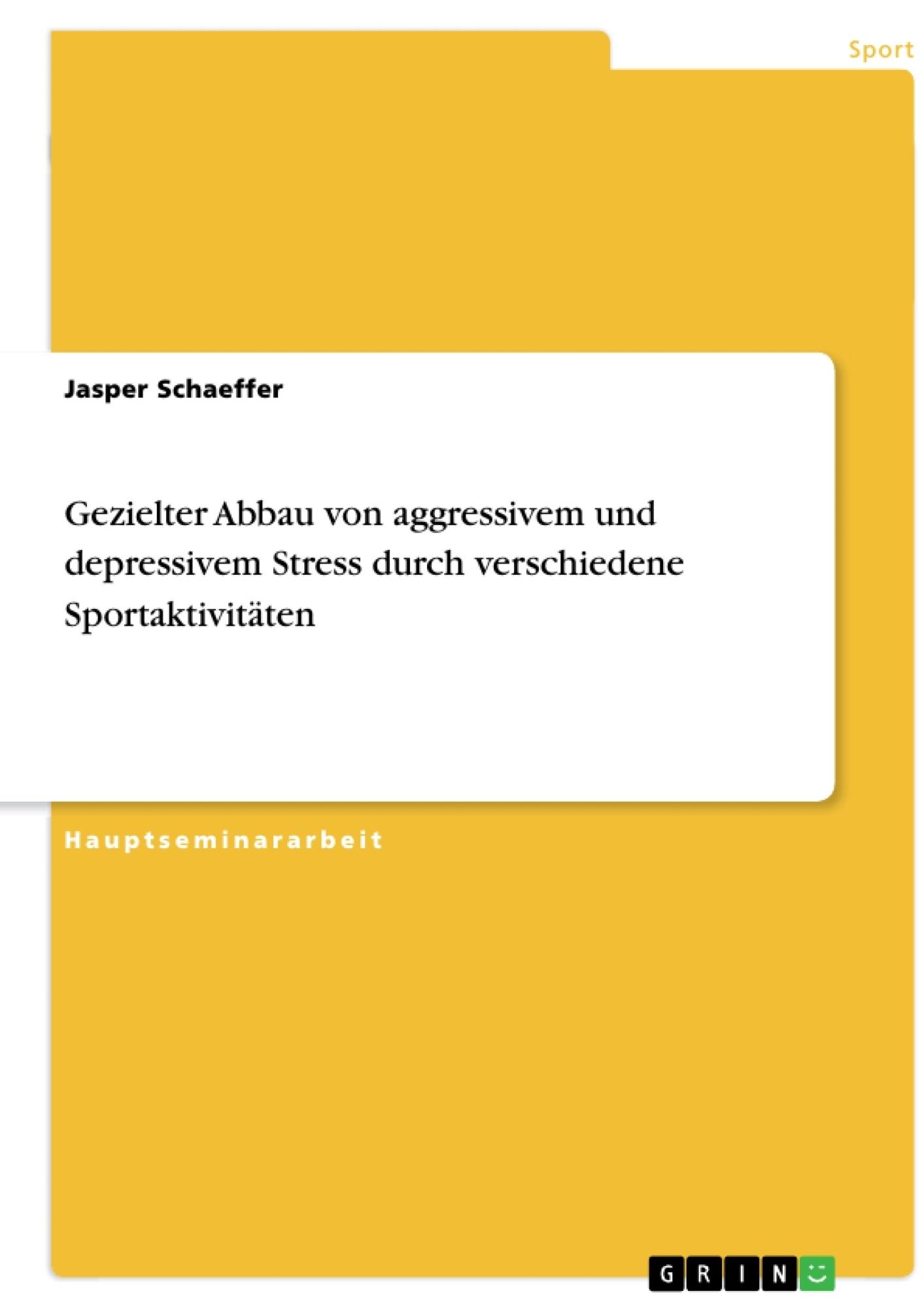 Titel: Gezielter Abbau von aggressivem und depressivem Stress durch verschiedene Sportaktivitäten
