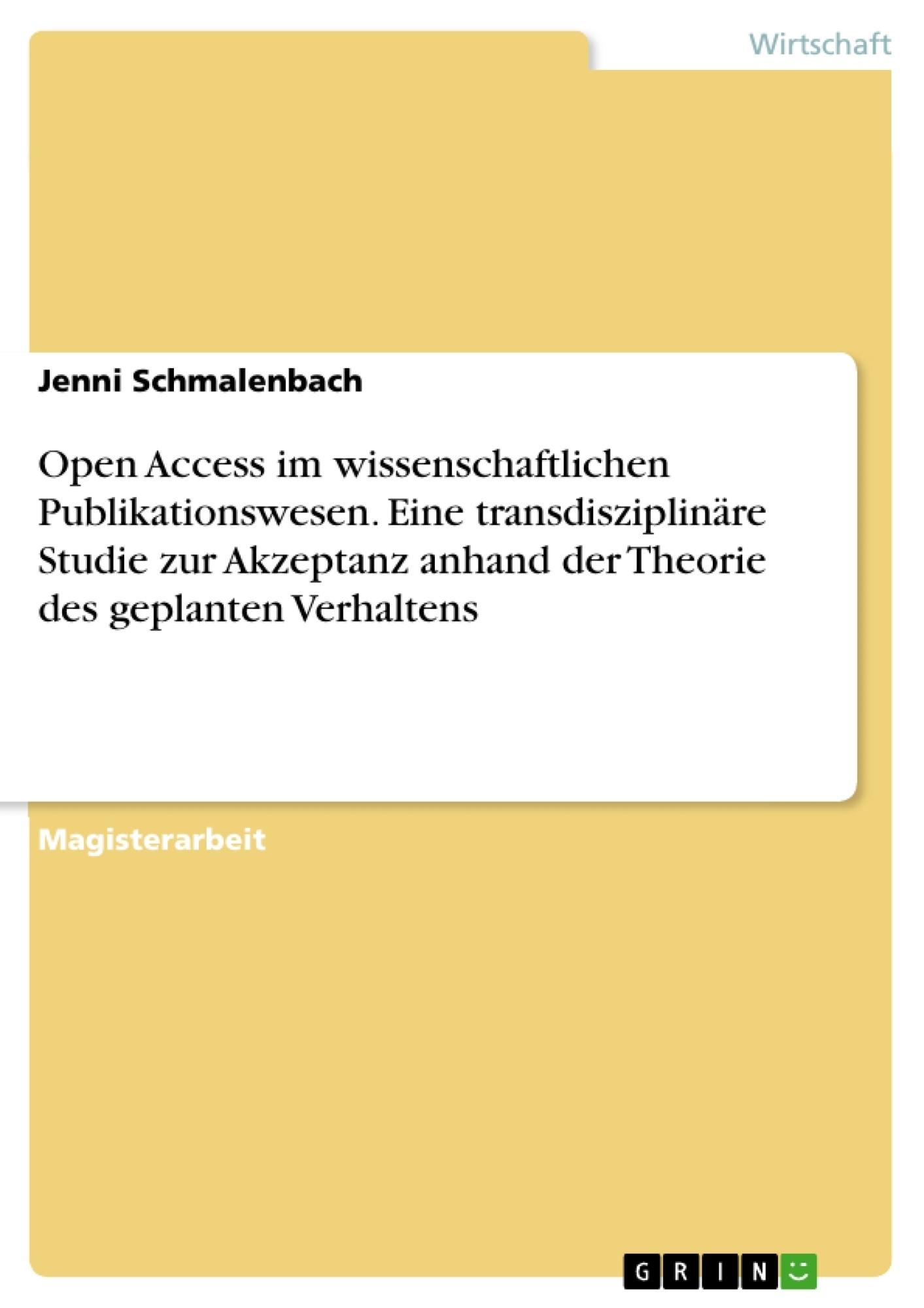 Titel: Open Access im wissenschaftlichen Publikationswesen. Eine transdisziplinäre Studie zur Akzeptanz anhand der Theorie des geplanten Verhaltens
