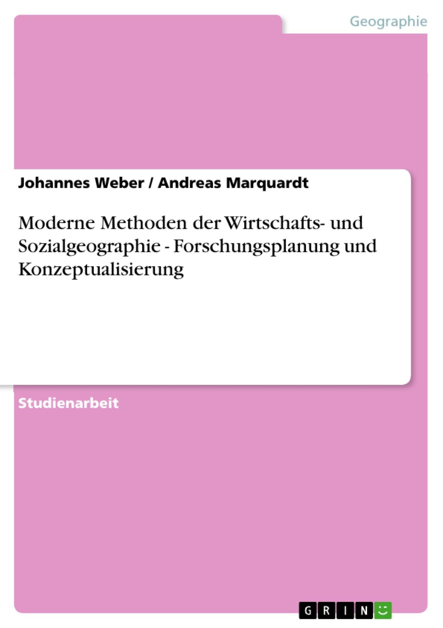 Titel: Moderne Methoden der Wirtschafts- und Sozialgeographie - Forschungsplanung und Konzeptualisierung