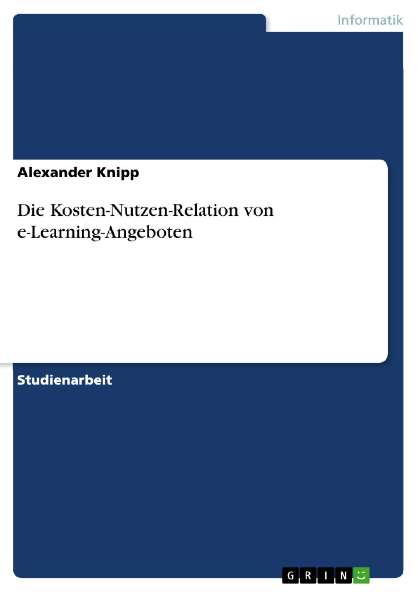 Titel: Die Kosten-Nutzen-Relation von e-Learning-Angeboten