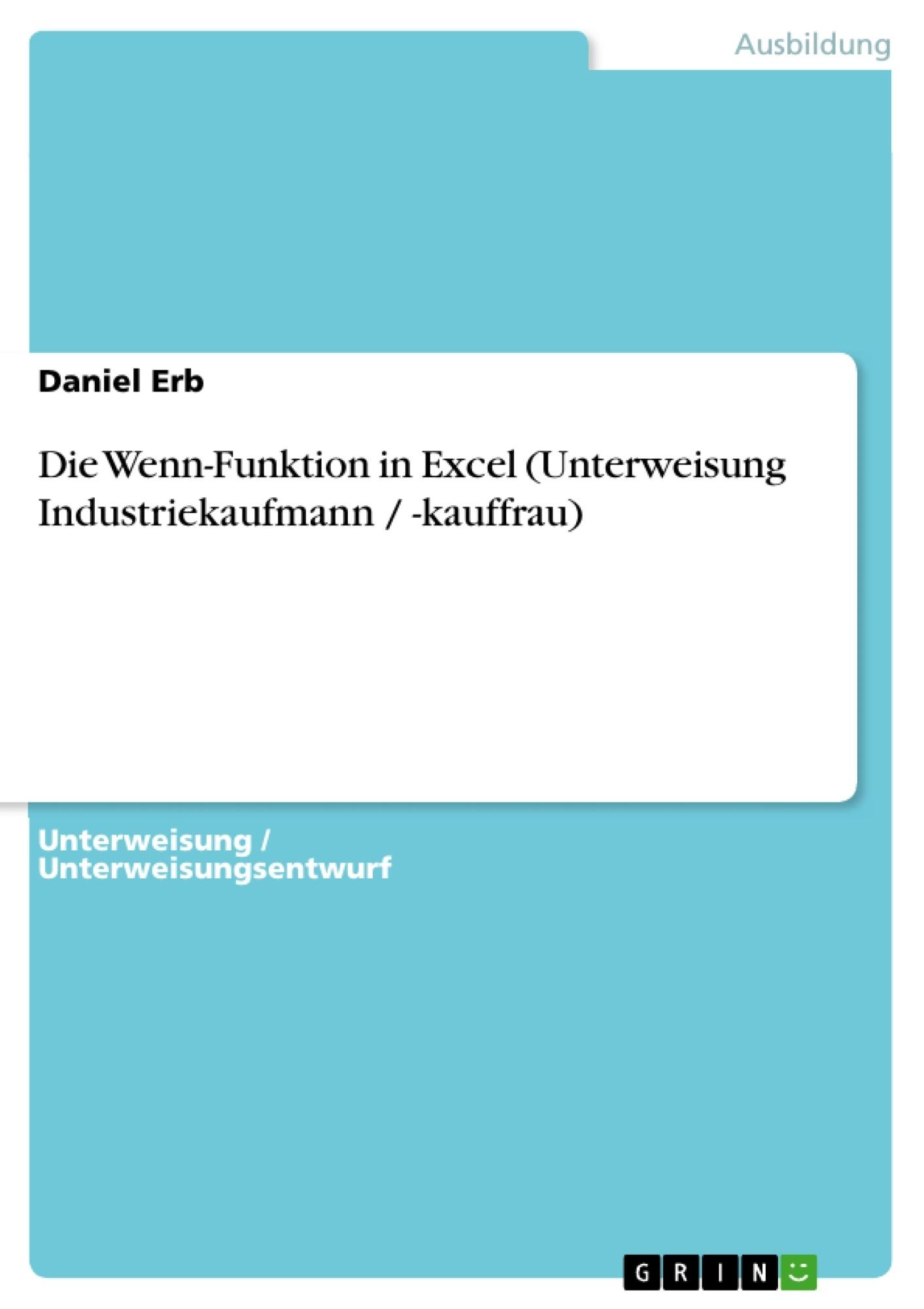 Titel: Die Wenn-Funktion in Excel (Unterweisung Industriekaufmann / -kauffrau)